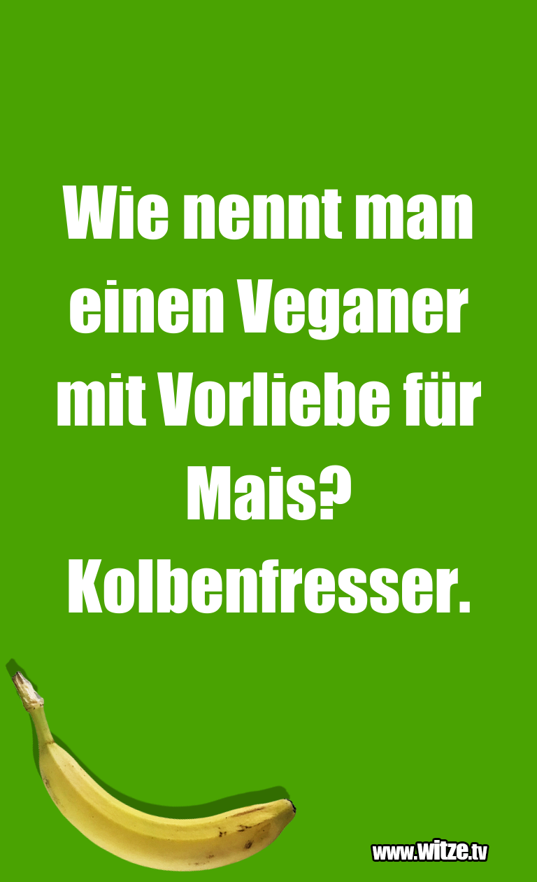 Lustige Anspielung… Wie nennt man einen Veganer mit Vorliebe für Mais?…