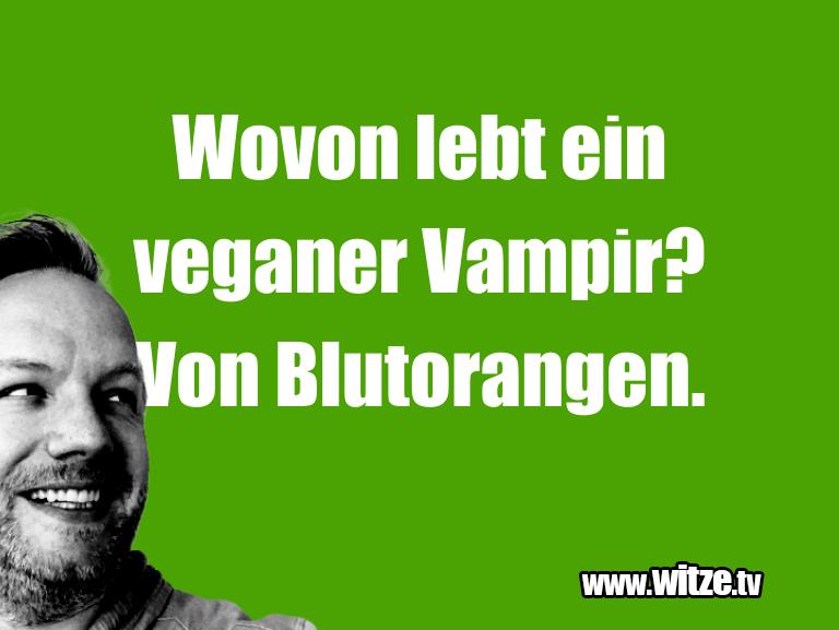 Wovon lebt ein veganer Vampir? Von Blutorangen. • Lustige