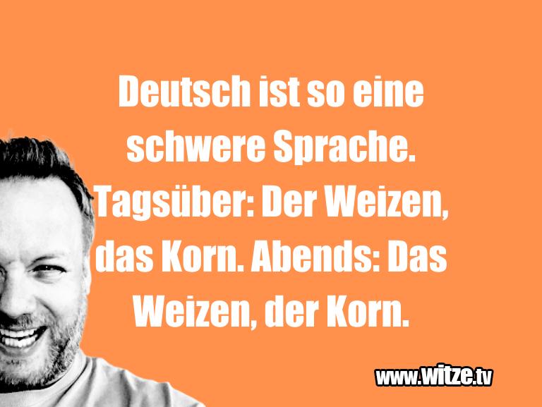 Geistesblitz zu… Deutsch ist so eine schwere Sprache. Tagsüber: Der…