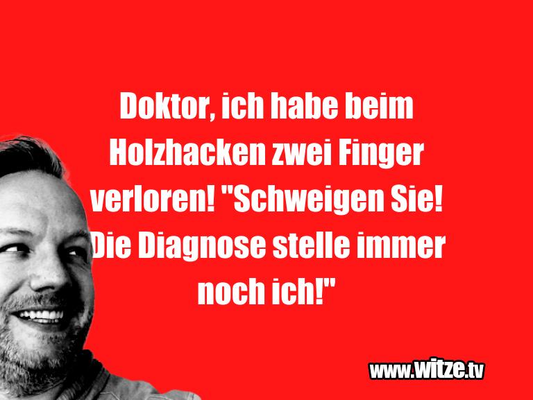 Hammer Gag… Doktor, ich habe beim Holzhacken zwei Finger verlo…