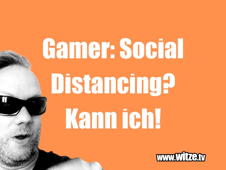 Lustige Anspielung… Gamer: Social Distancing? Kann ich!…
