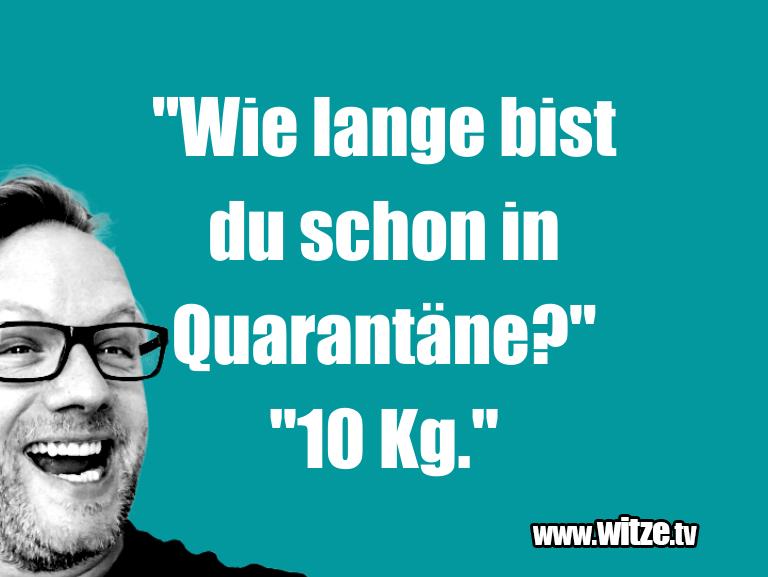 "NurUnsinn…""WielangebistduschoninQuarantäne?""""kg.""…"