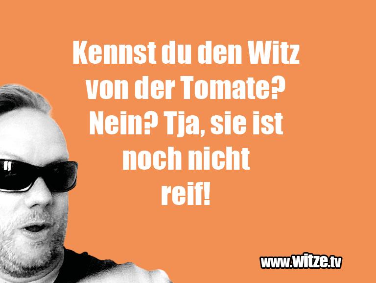 Das ist Humor... Kennst du den Witz von der Tomate? Nein?...