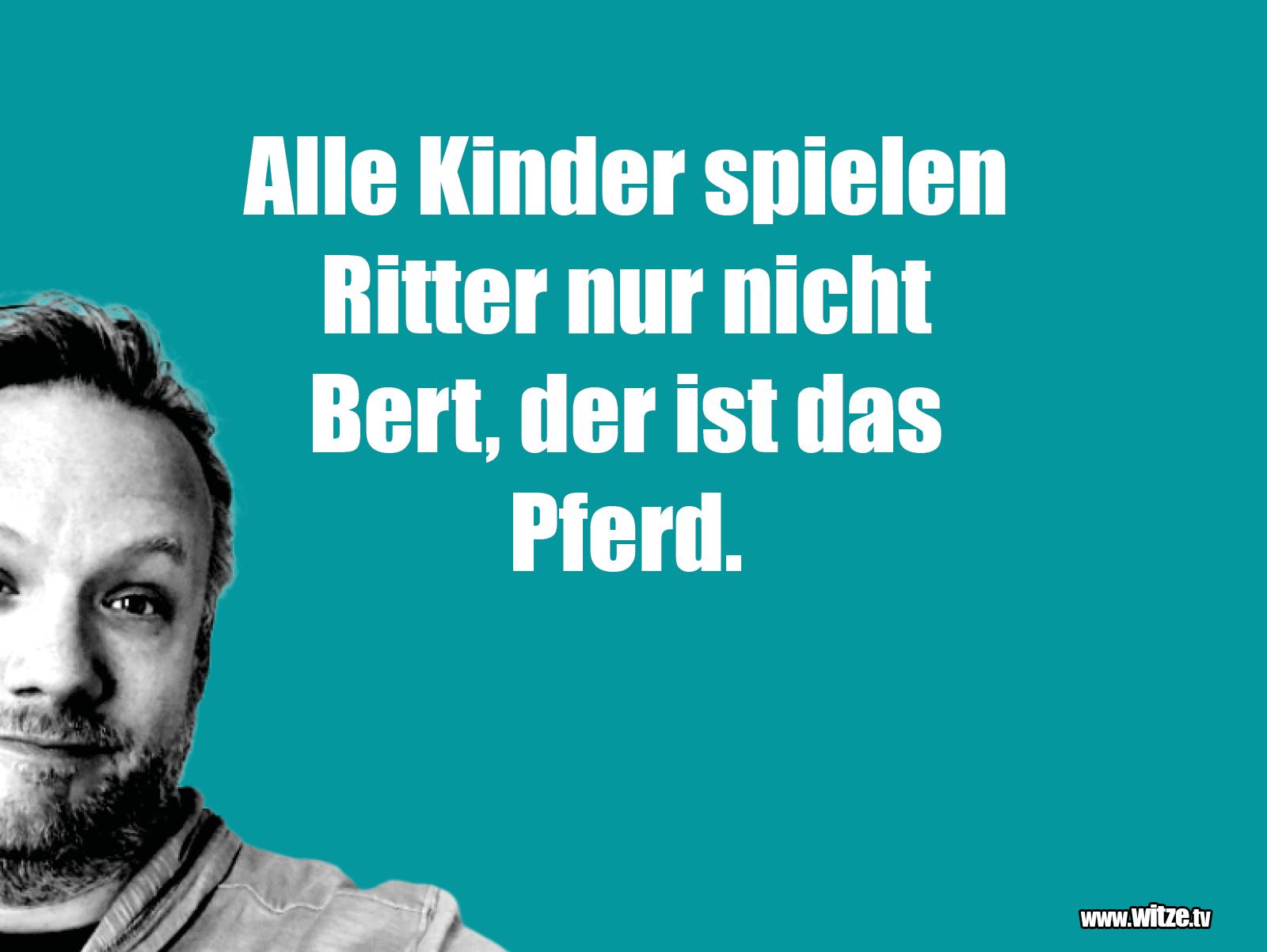 Witz über... Alle Kinder spielen Ritter, nur nicht Bert...