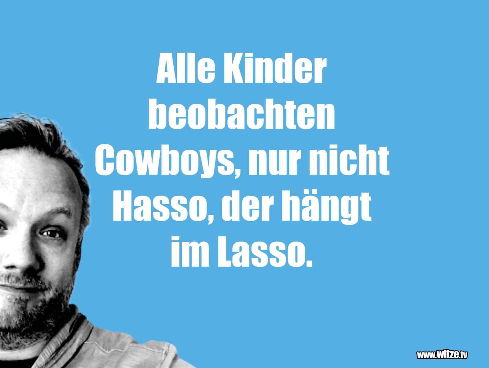 Kracher vom Schöpfer... Alle Kinder beobachten Cowboys, nur nicht Hasso...