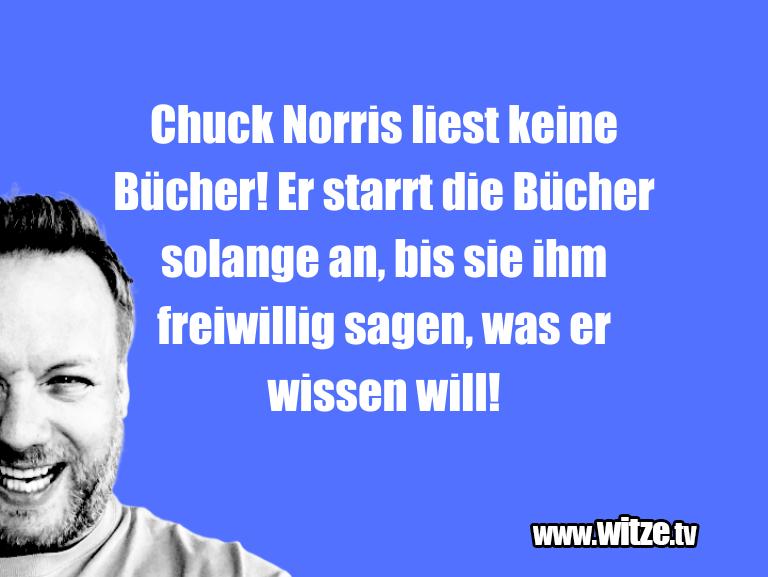 Ein Wortwitz über... Chuck Norris liest keine Bücher! Er...