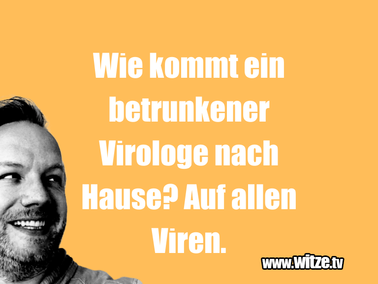 Leidenschaftlicher Humor: Wie kommt ein betrunkener Virologe...