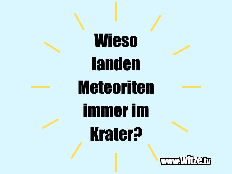 Geistesblitz zu... Wieso landen Meteoriten...