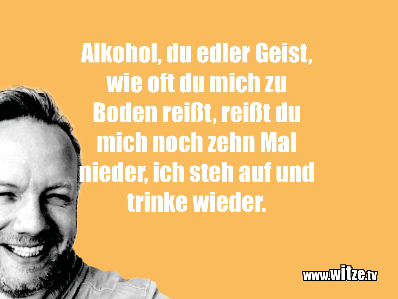 Hammer Gag... Alkohol, du edler Geist...