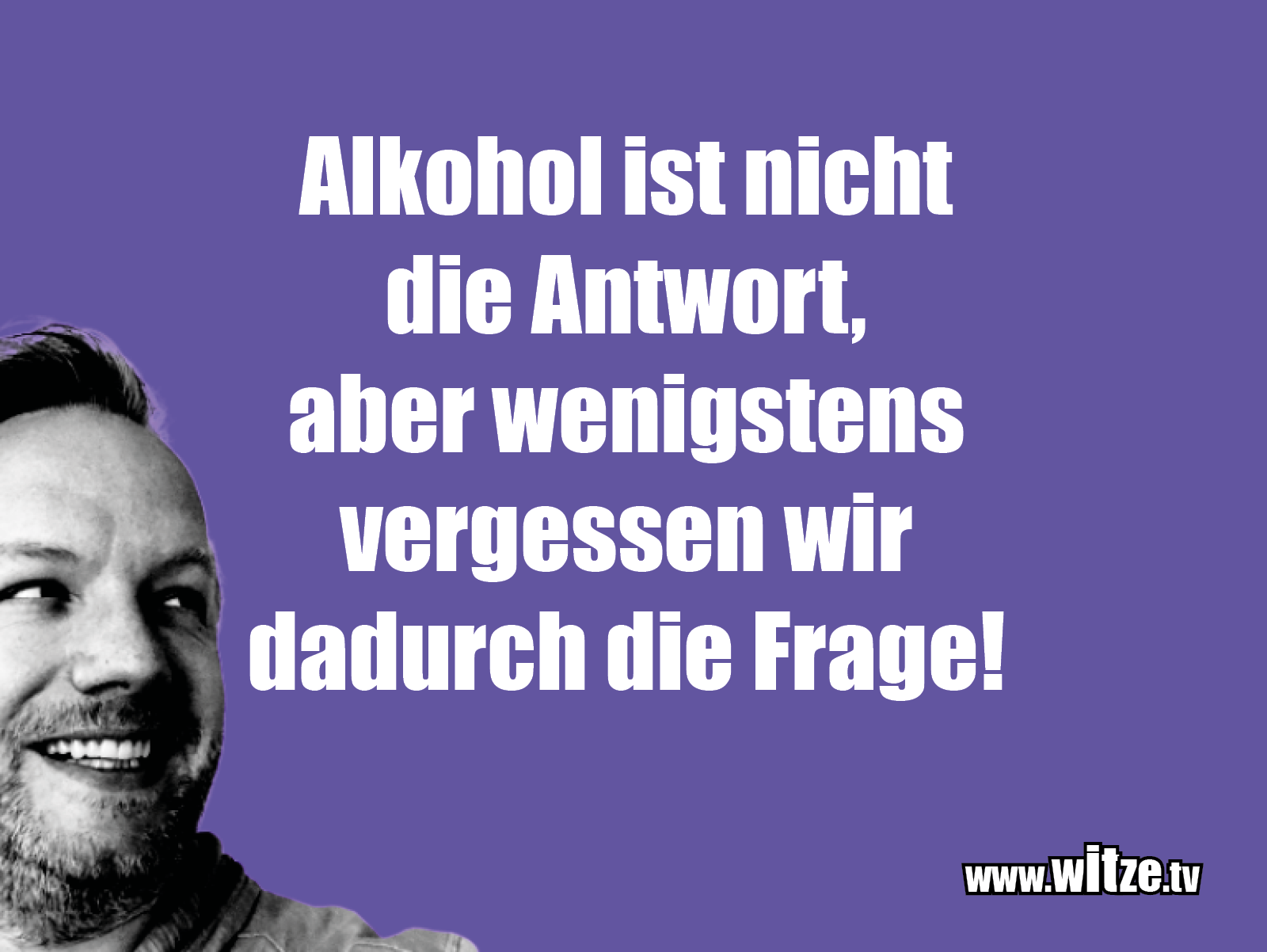 Witz über... Alkohol ist nicht die Antwort...