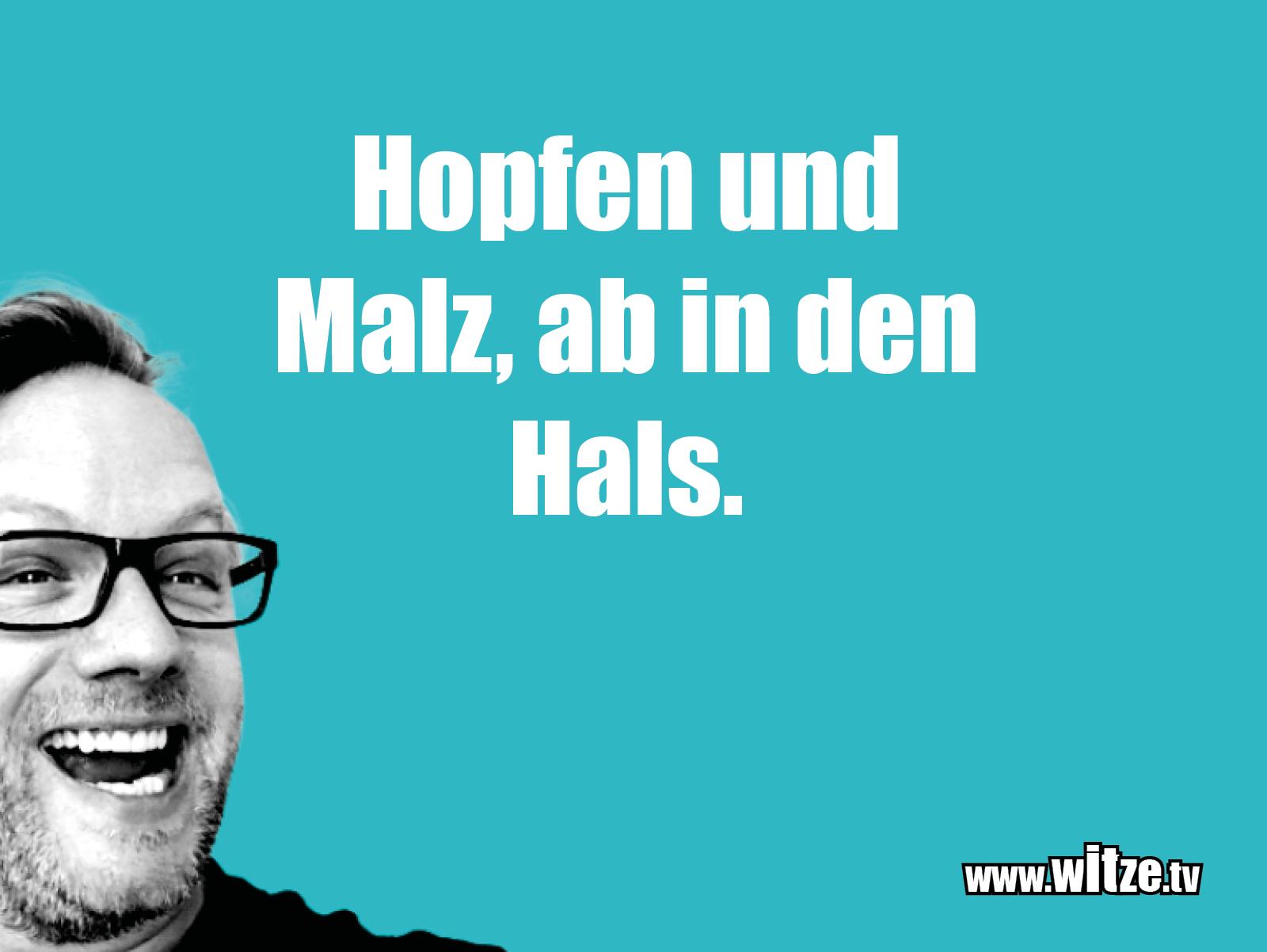 Hammer Joke... Hopfen und Malz, ab in den...
