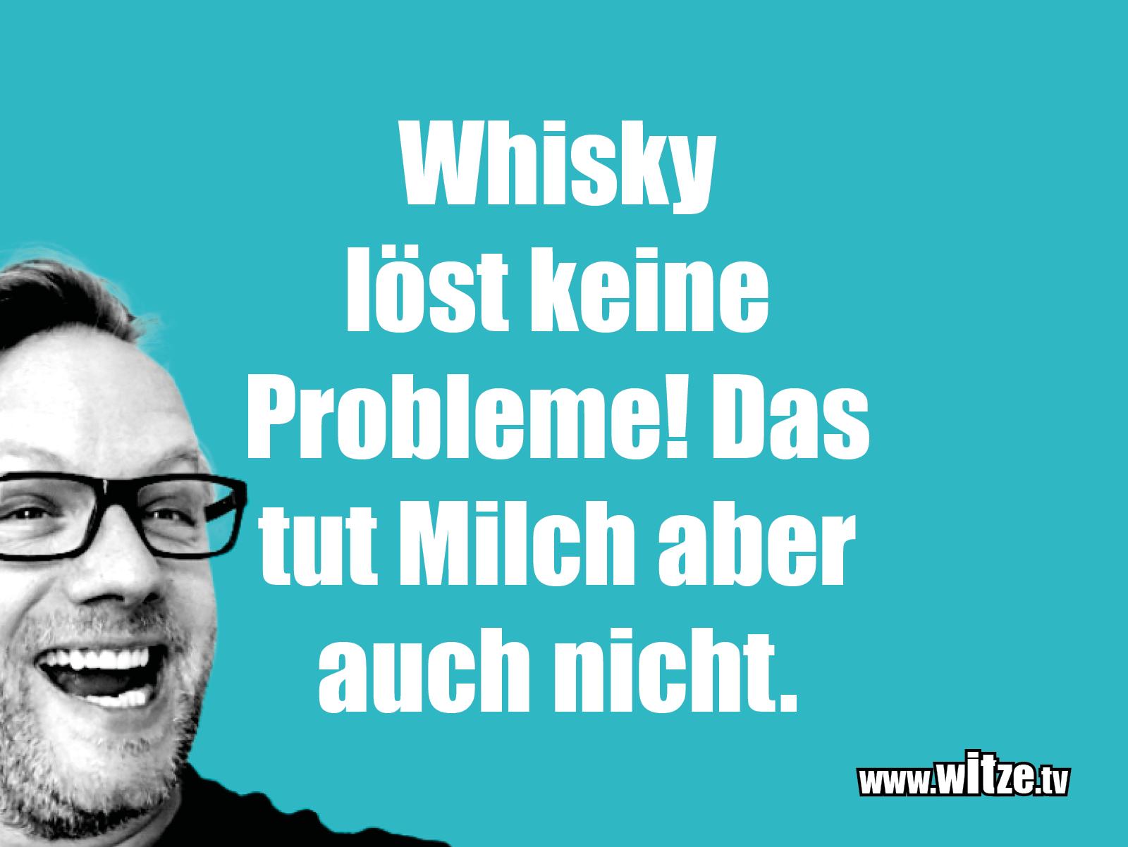 Muttis Witze... Whiskey löst keine Probleme! Das tut...