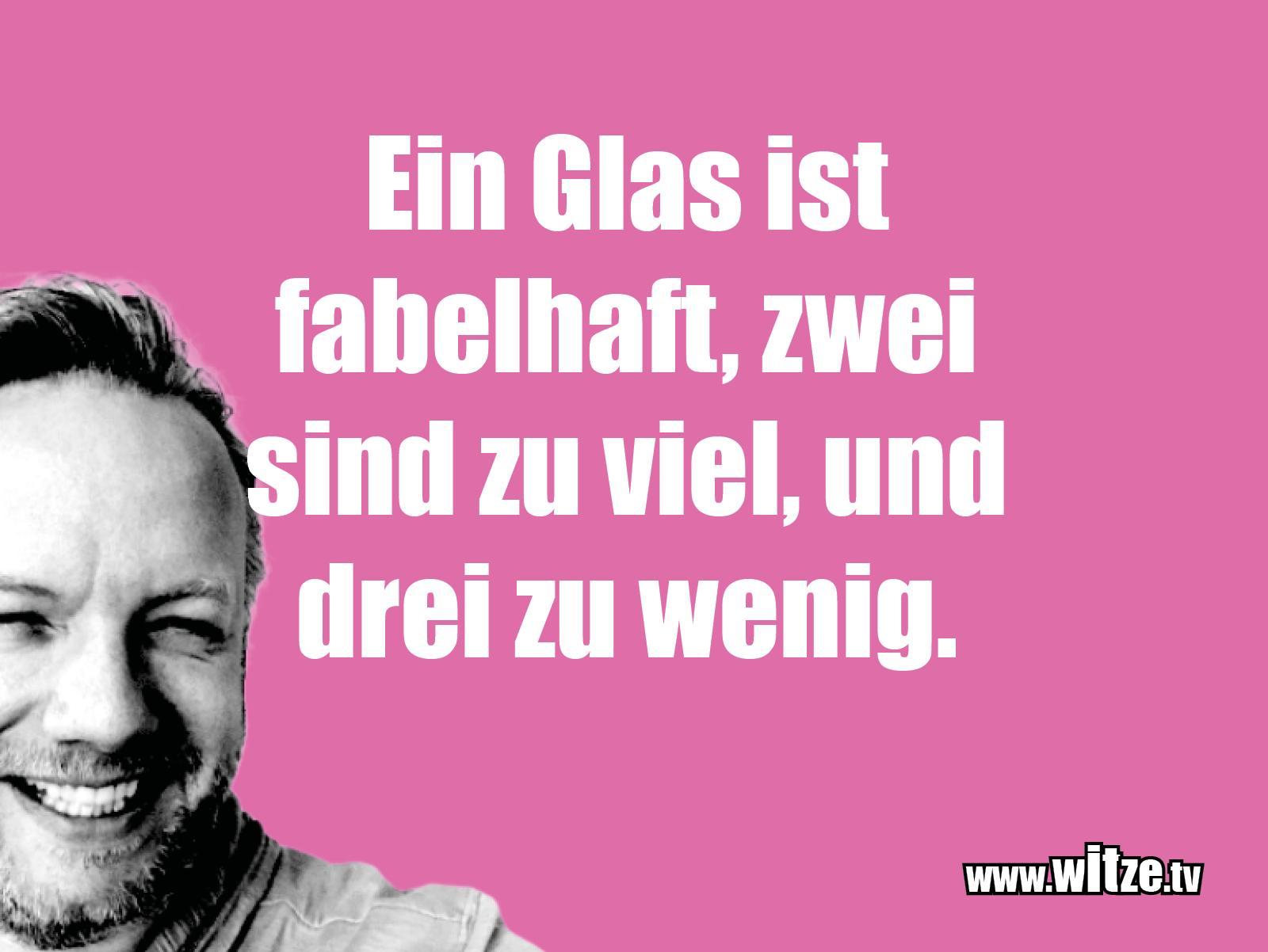 Krönung der Witze... Ein Glas ist fabelhaft, zwei sind...