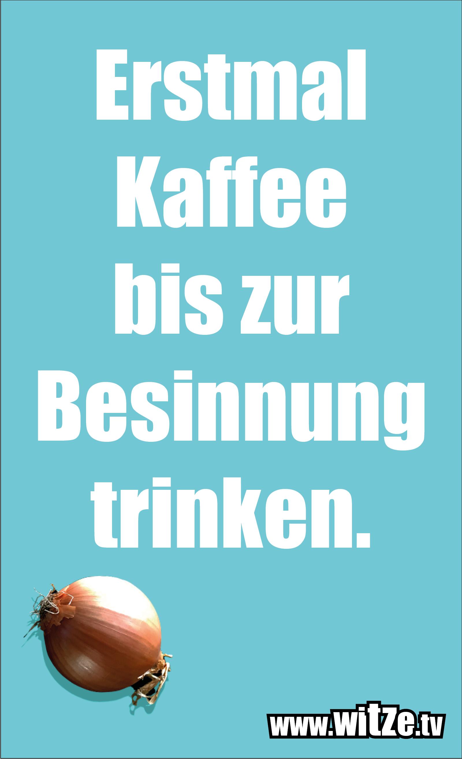 Das ist Humor... Erstmal Kaffee bis zur...