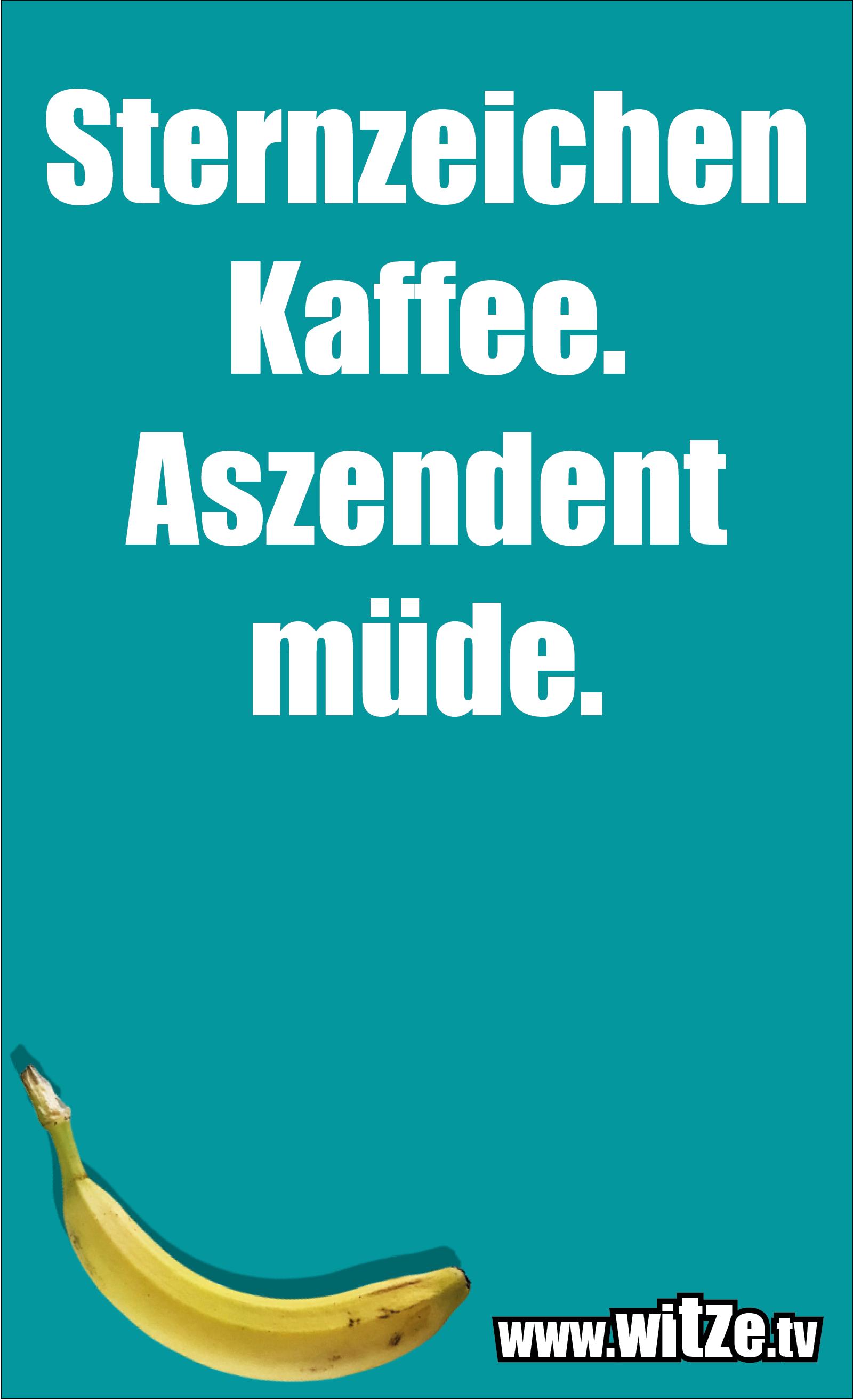 Leidenschaftlicher Humor... Sternzeichen Kaffee...