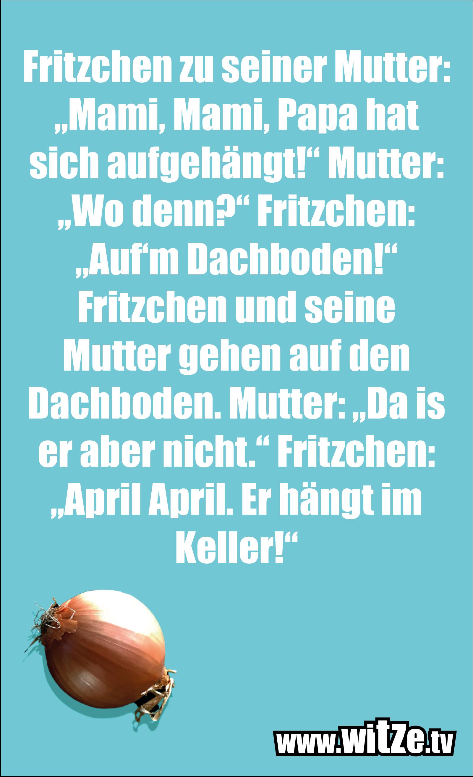 Hammer Joke... Fritzchen zu seiner Mutter...