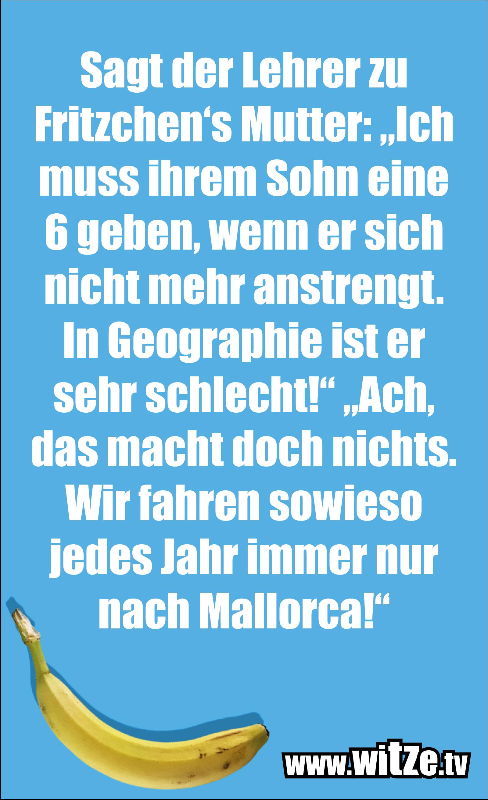 Das ist Humor... Sagt der Lehrer zu Fritzchens Mutter...