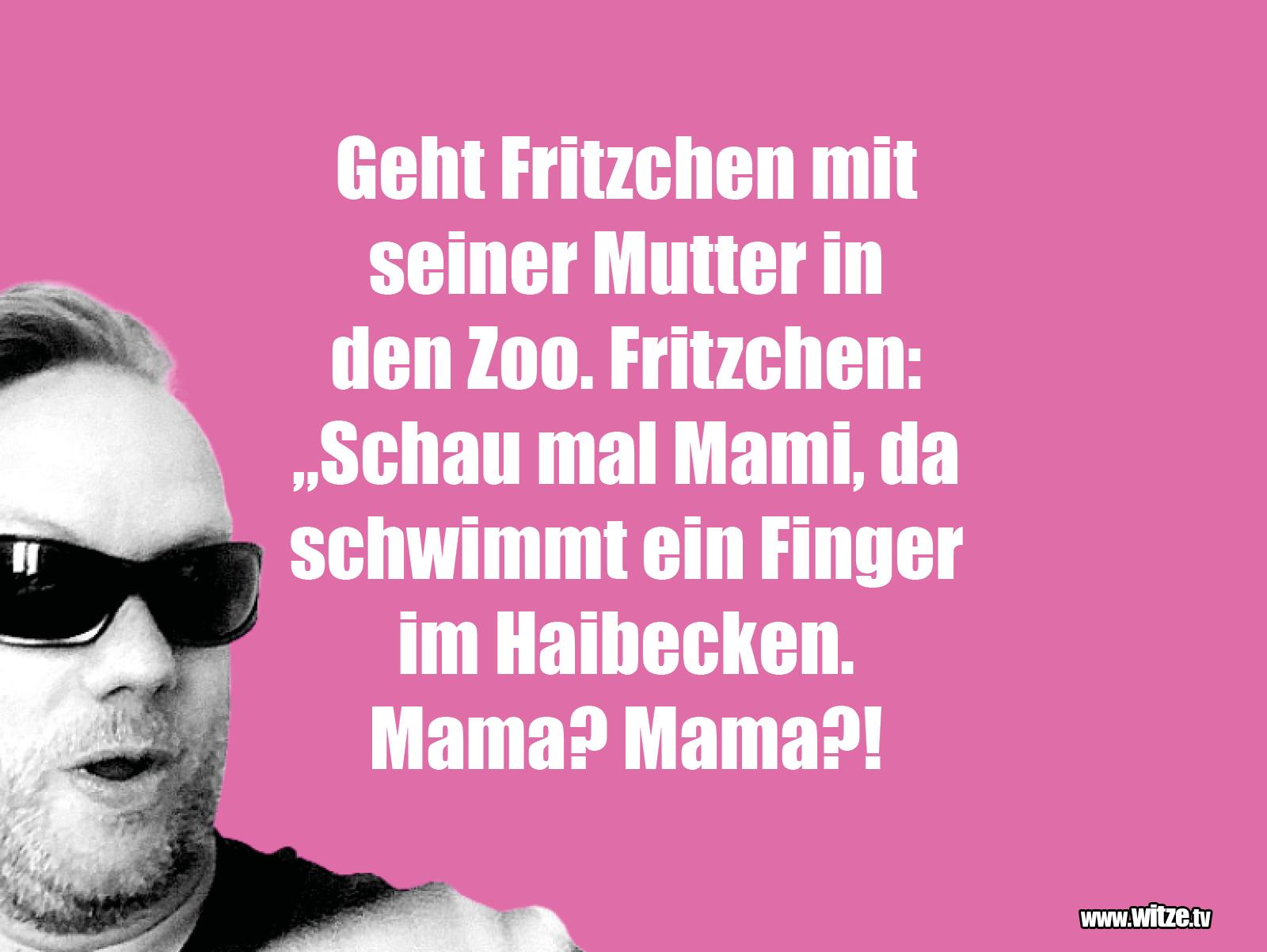 Das ist Humor... Geht Fritzchen mit seiner Mutter...