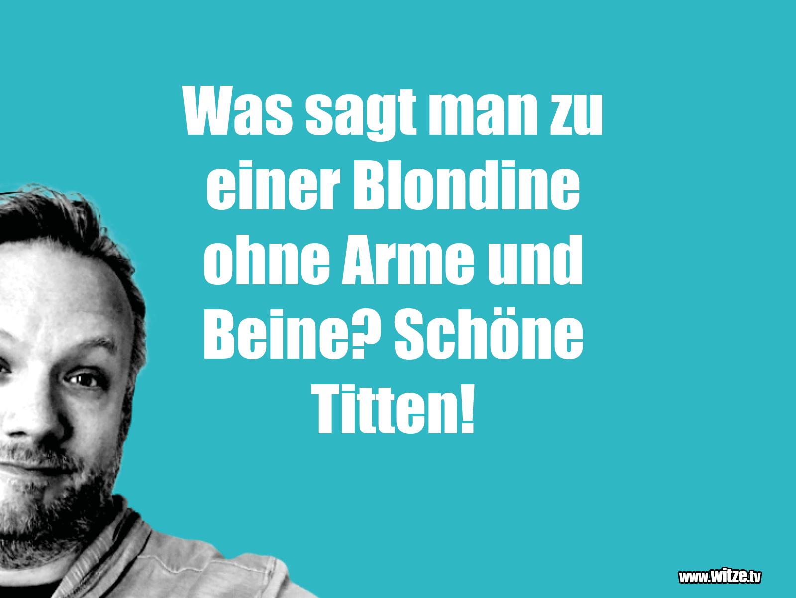 Das ist Humor... Was sagt man zu einer Blondine...