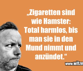 """""""Zigaretten sind wie…"""