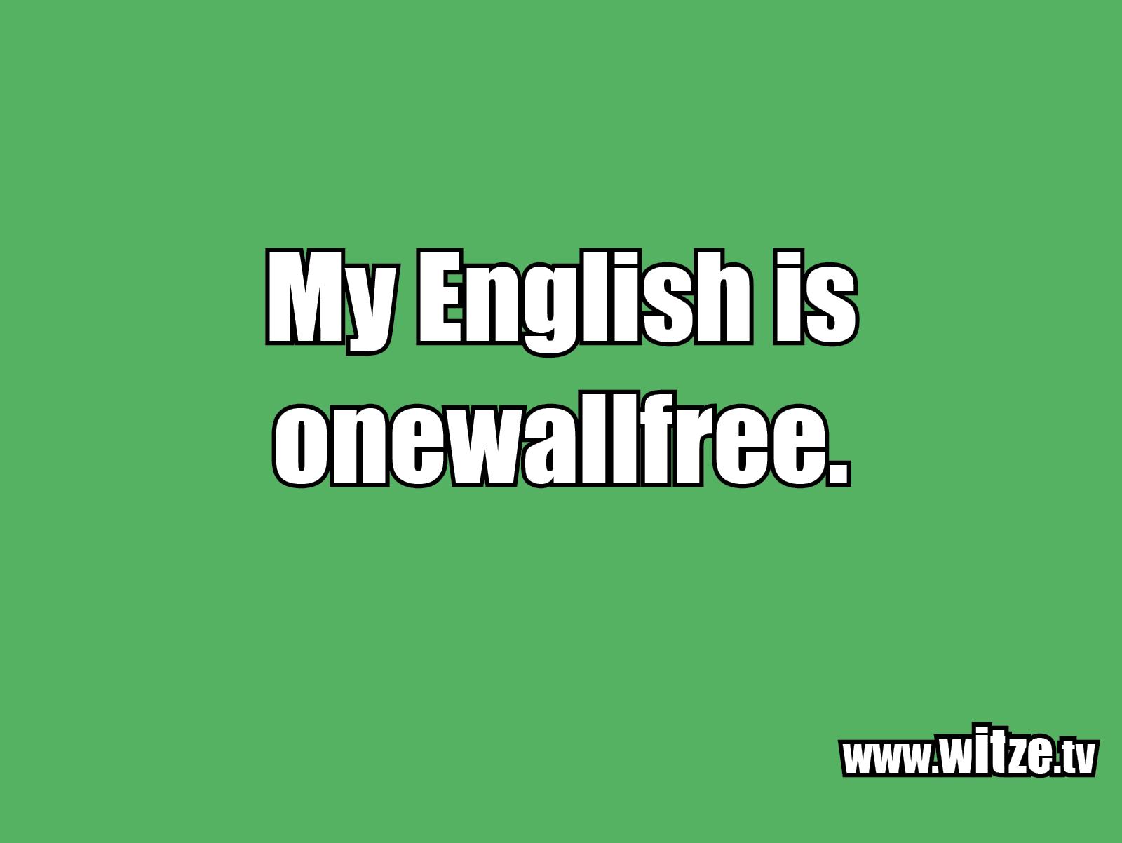 Was ein Jux... My English is...