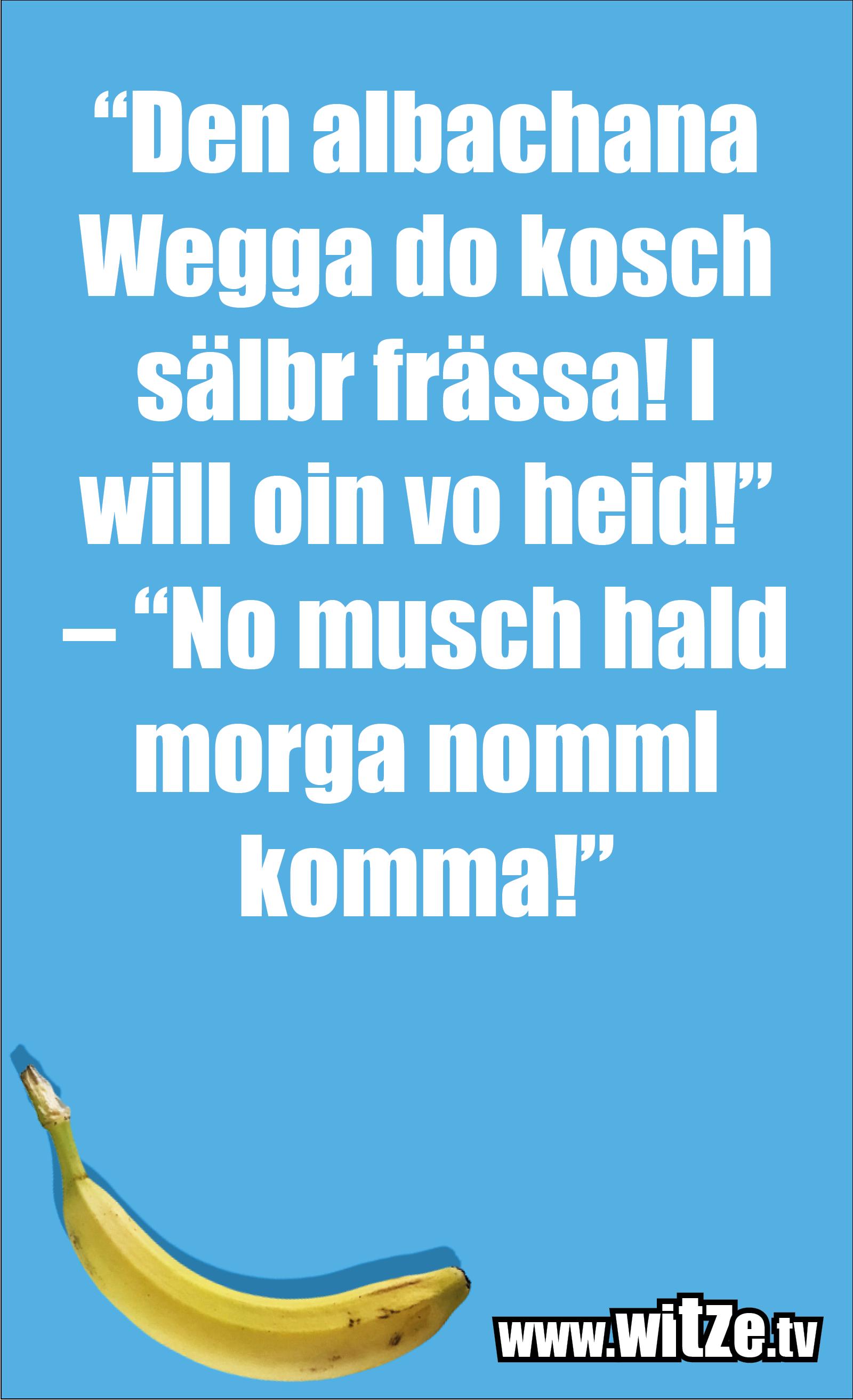 """Schwaben Witz… """"Den albachana Wegga do kosch sälbr frässa! I will oin vo heid!"""" – """"No musch hald morga nomml komma!"""""""
