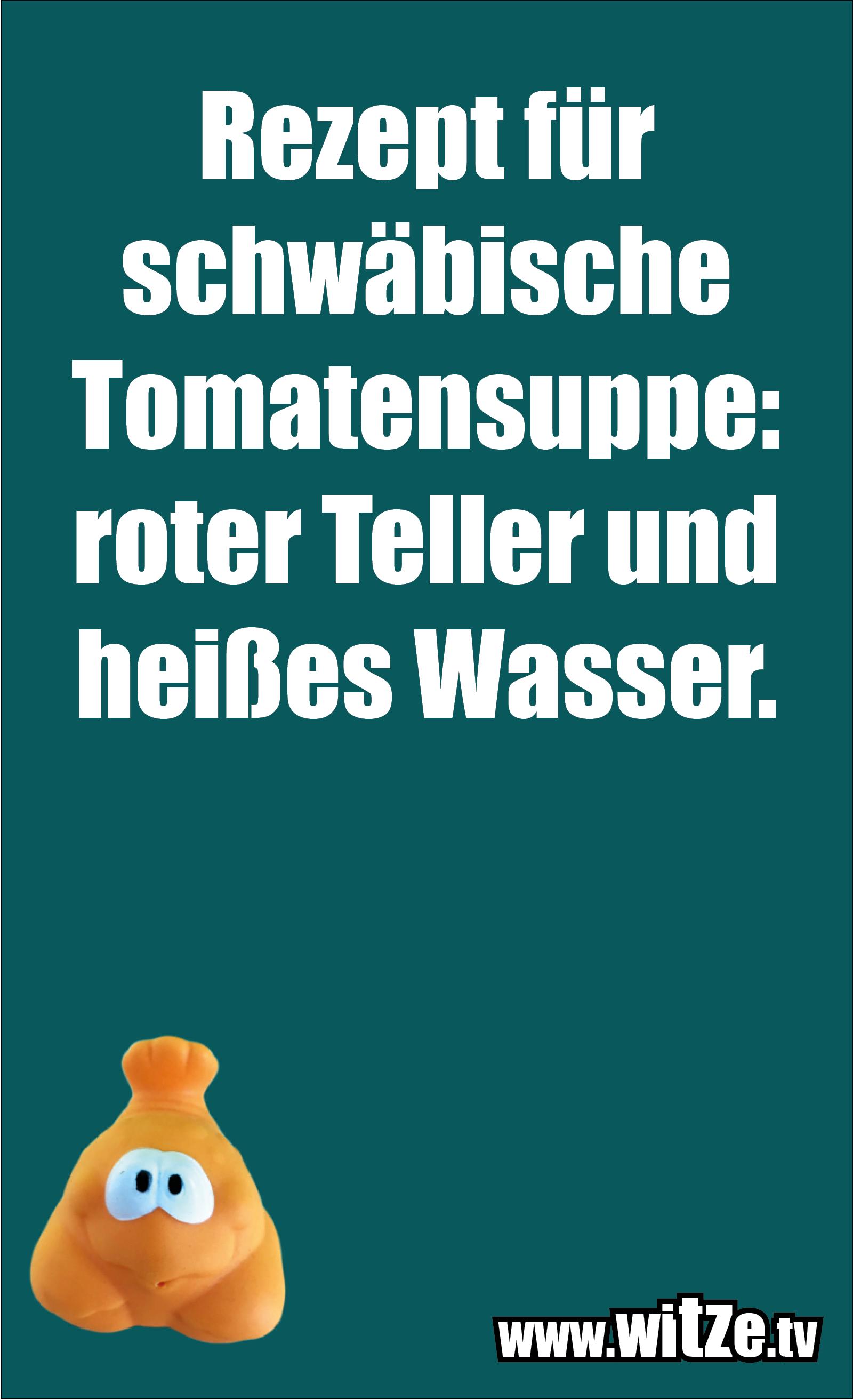 Schwaben Witz… Rezept für schwäbische Tomatensuppe: roter Teller und heißes Wasser.