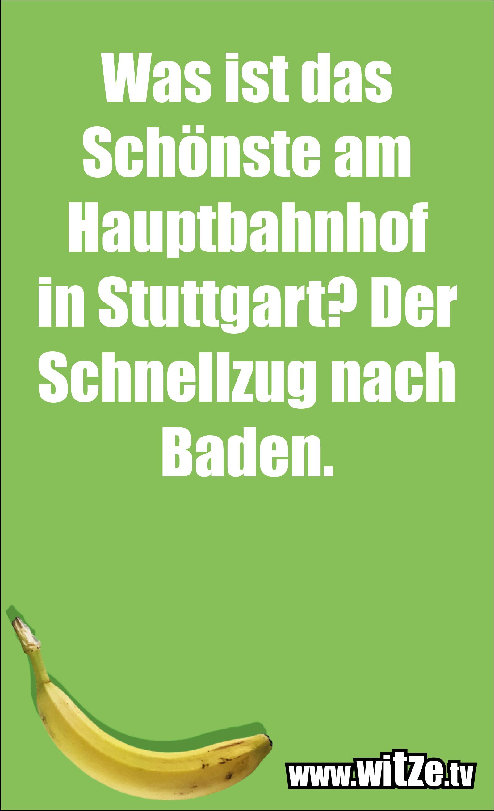 Schwaben Witz… Was ist das Schönste am Hauptbahnhof in Stuttgart? Der Schnellzug nach Baden.