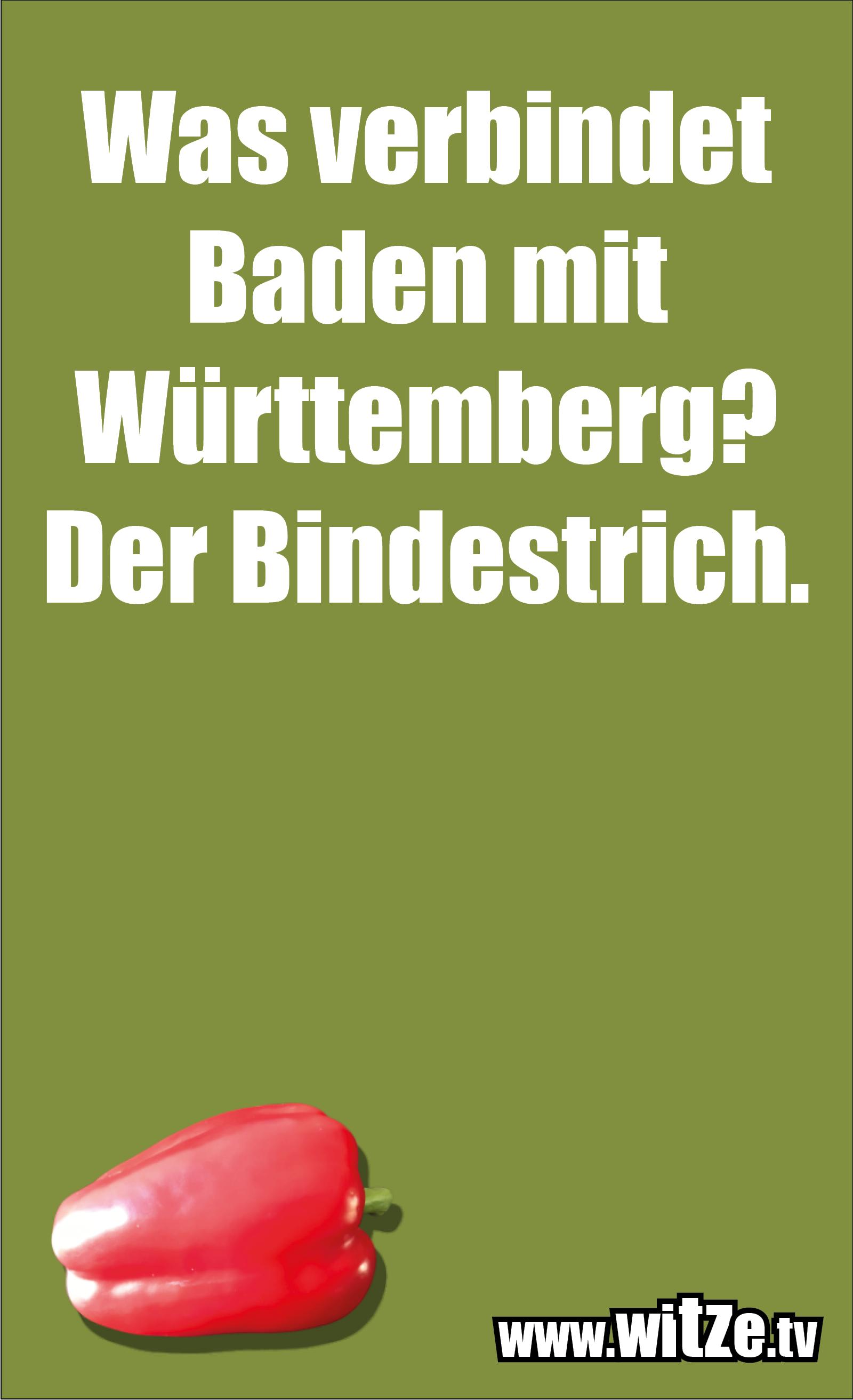 Schwaben Witz… Was verbindet Baden mit Württemberg? Der Bindestrich.