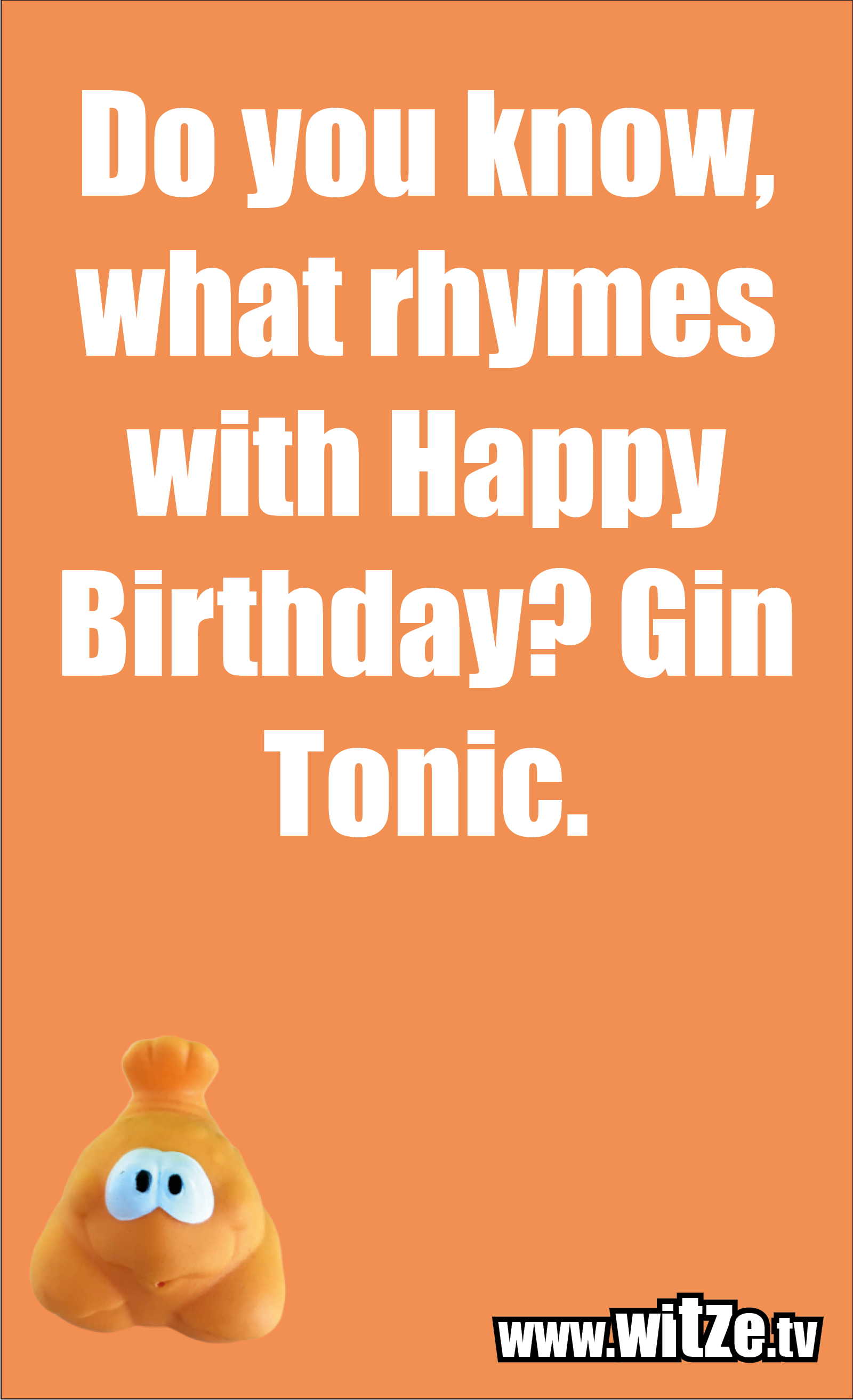 Lustige Geburtstagswünsche: Do you know, what rhymes with Happy Birthday? Gin Tonic.