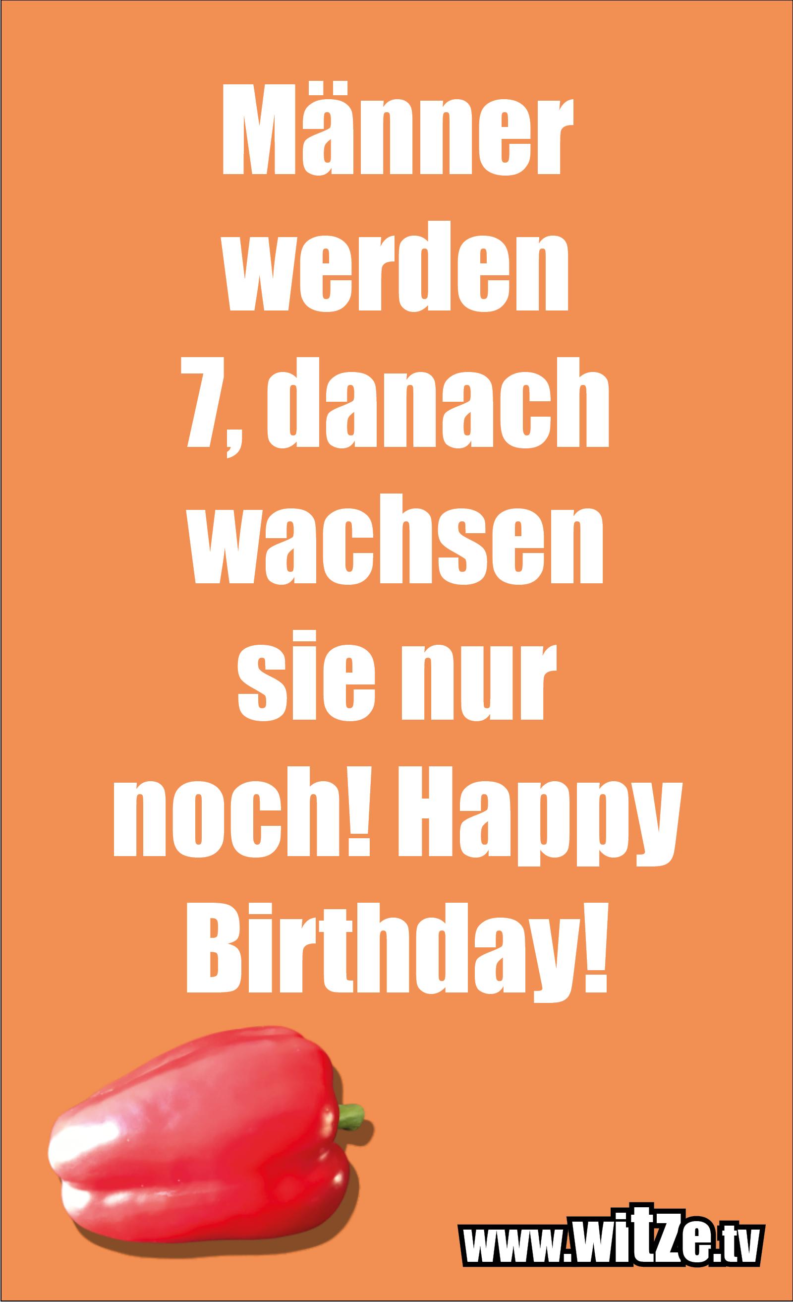 Lustige Geburtstagswünsche: Männer werden 7, danach wachsen sie nur noch! Happy Birthday!