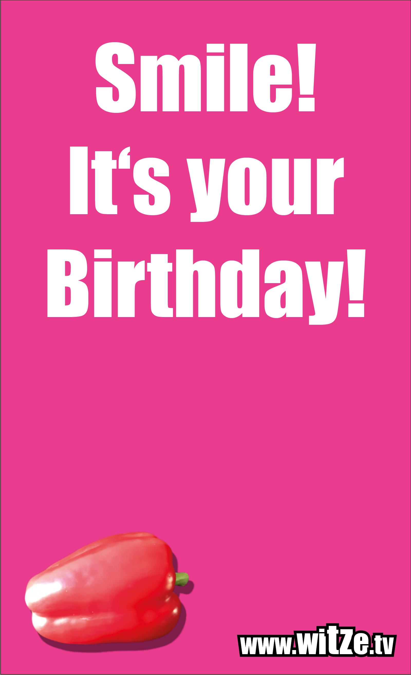 Lustige Geburtstagswünsche: Smile! It's your Birthday!
