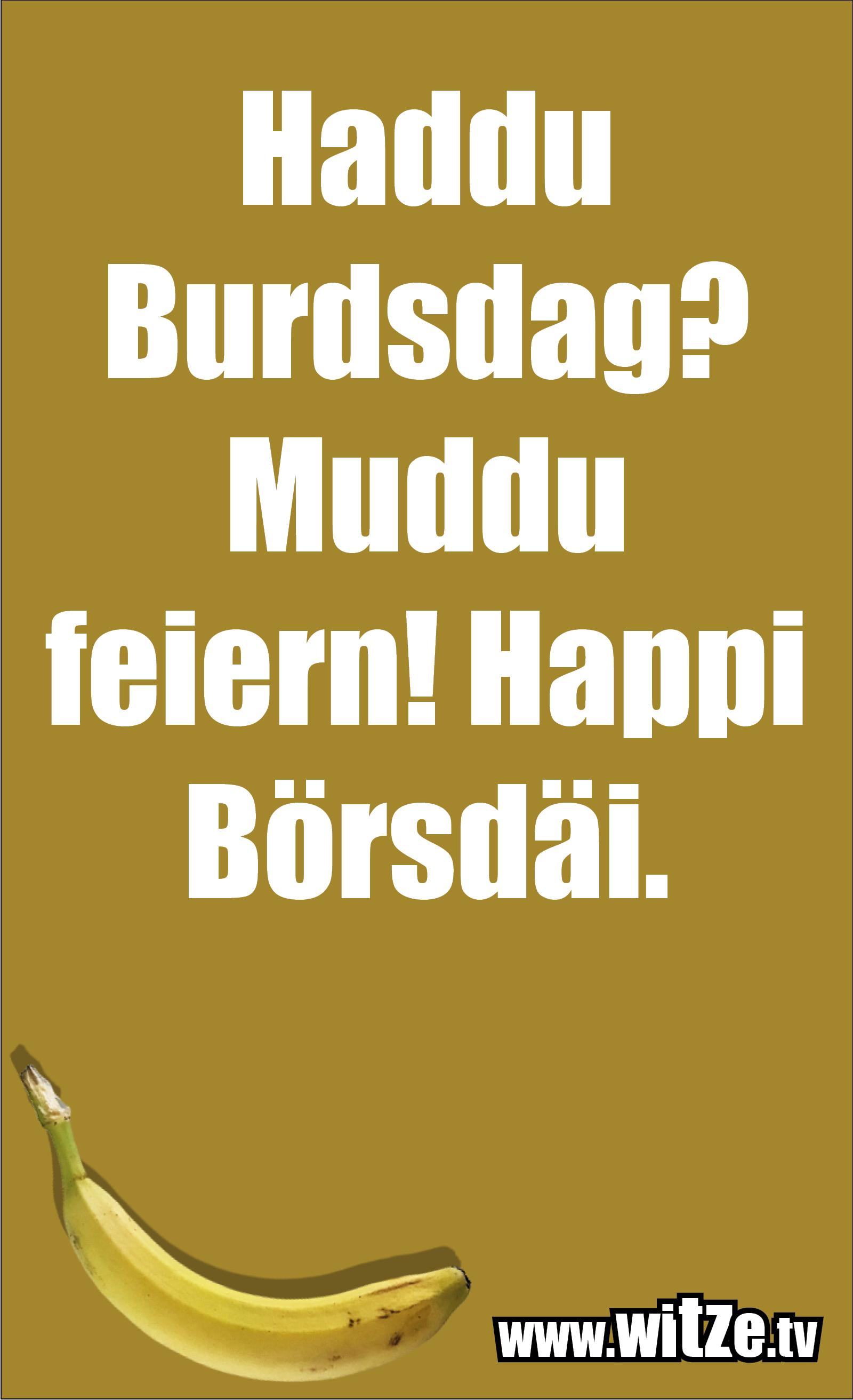 Lustige Geburtstagswünsche: Haddu Burdsdag? Muddu feiern! Happi Börsdäi.