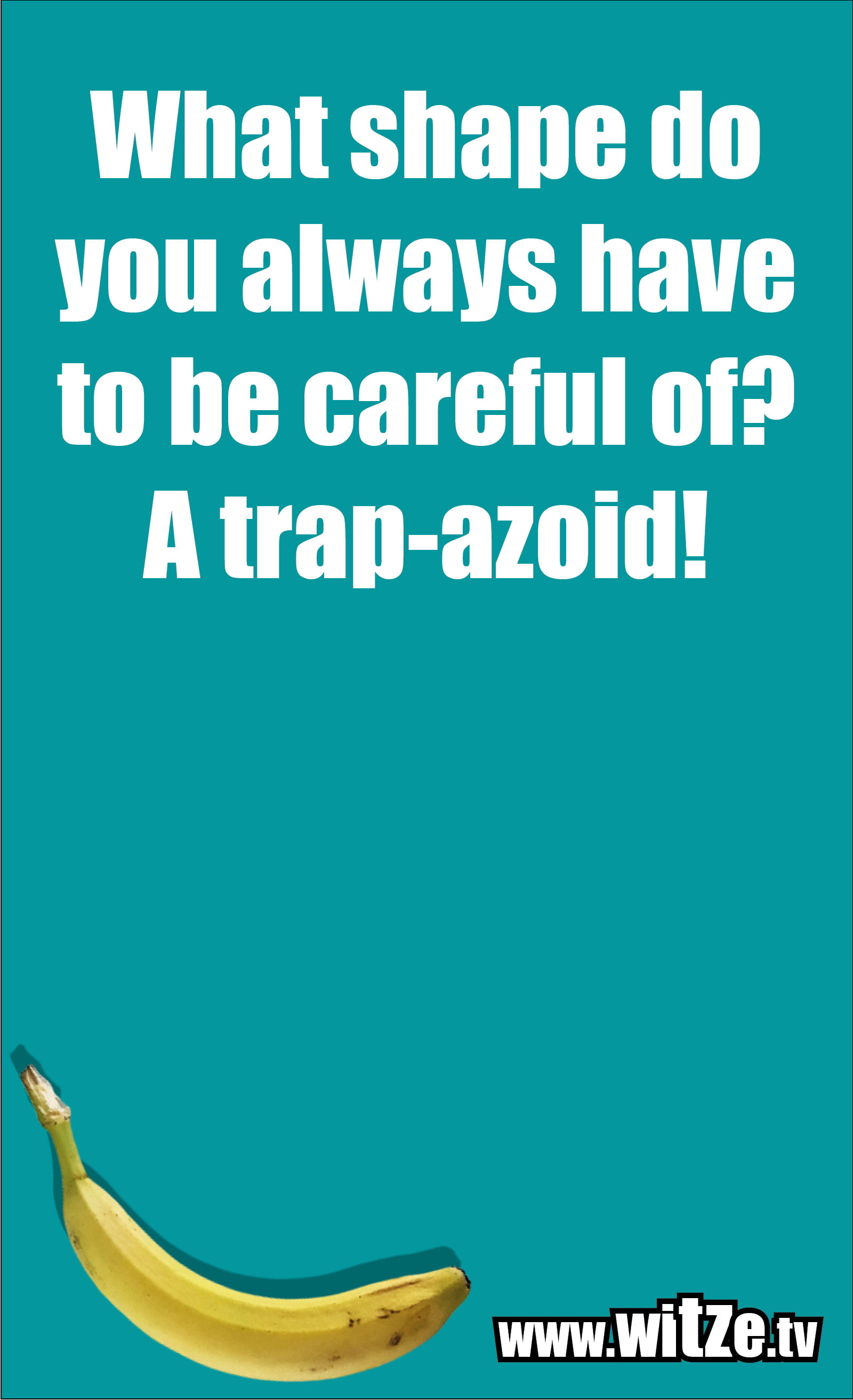 Math joke… What shape do you always have to be careful of? A trap-azoid!