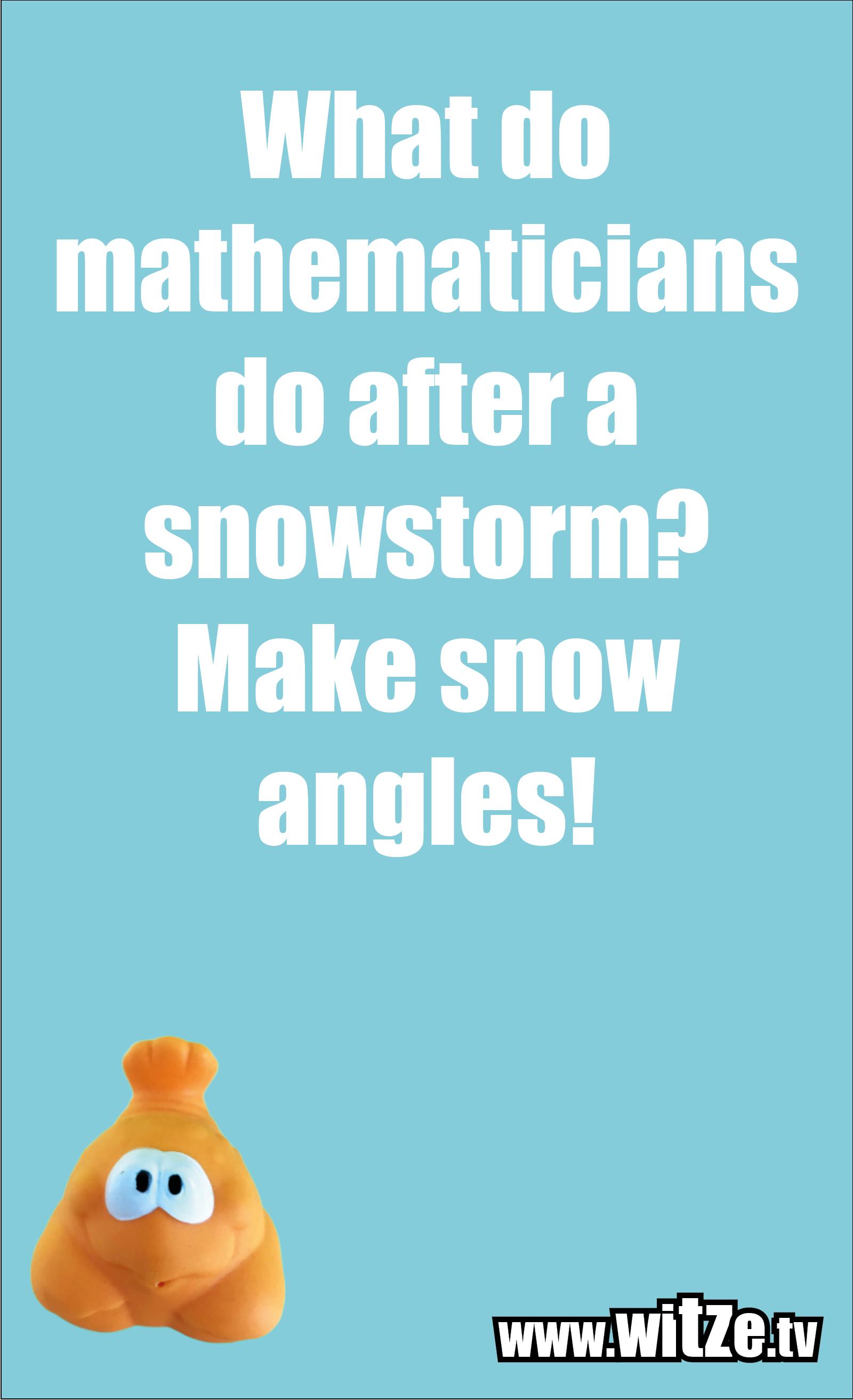 Math joke… What do mathematicians do after a snowstorm? Make snow angles!