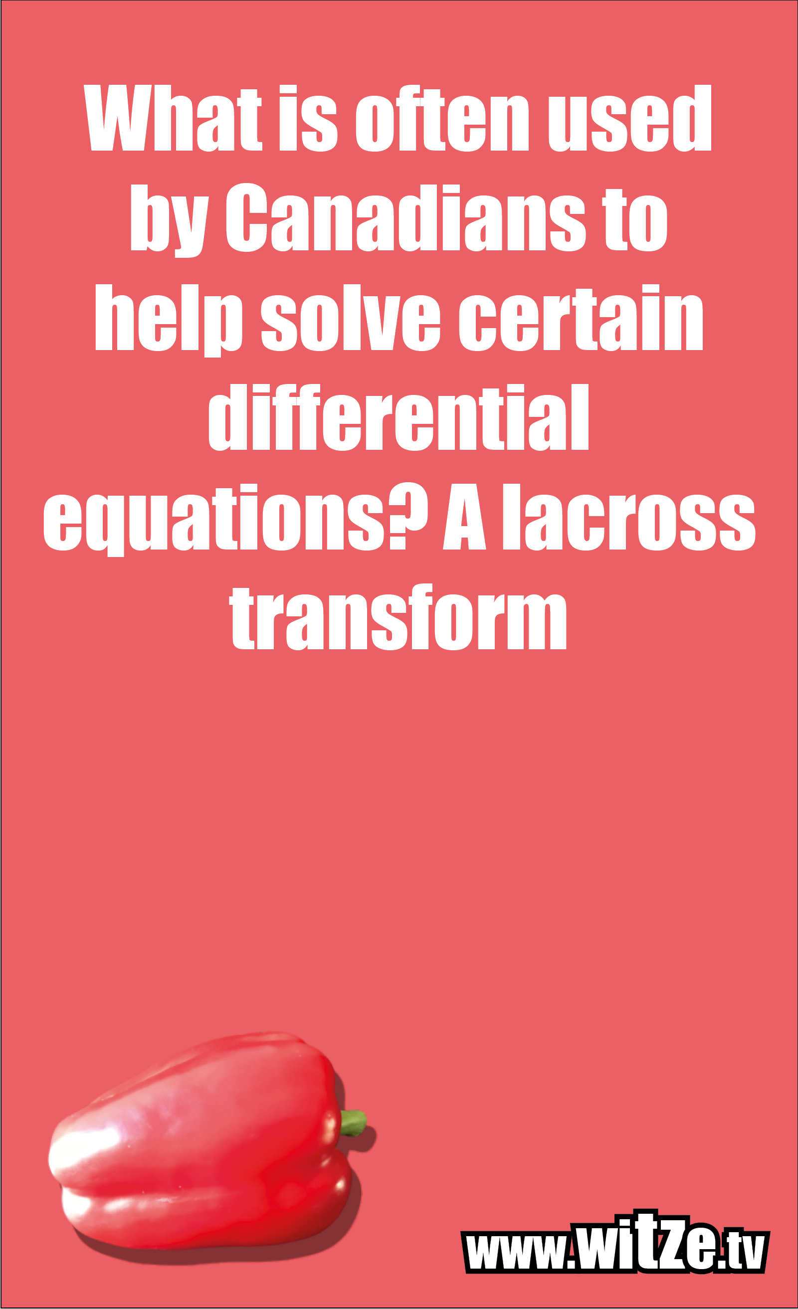 Math joke… What is often used by Canadians to help solve certain differential equations? A lacross transform