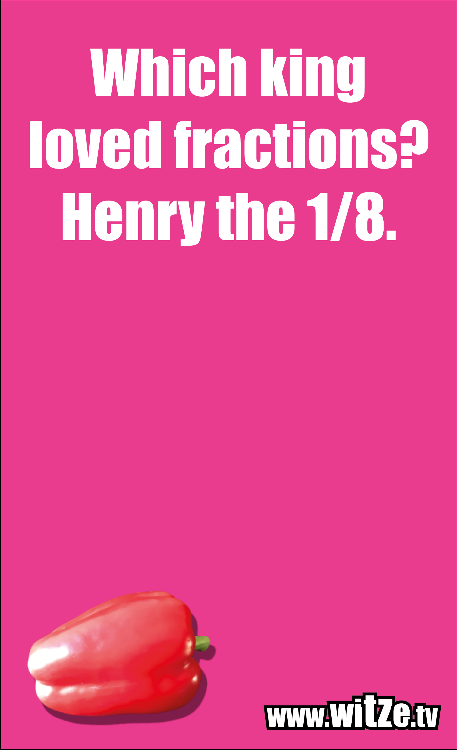 Math joke… Which king loved fractions? Henry the ⅛.