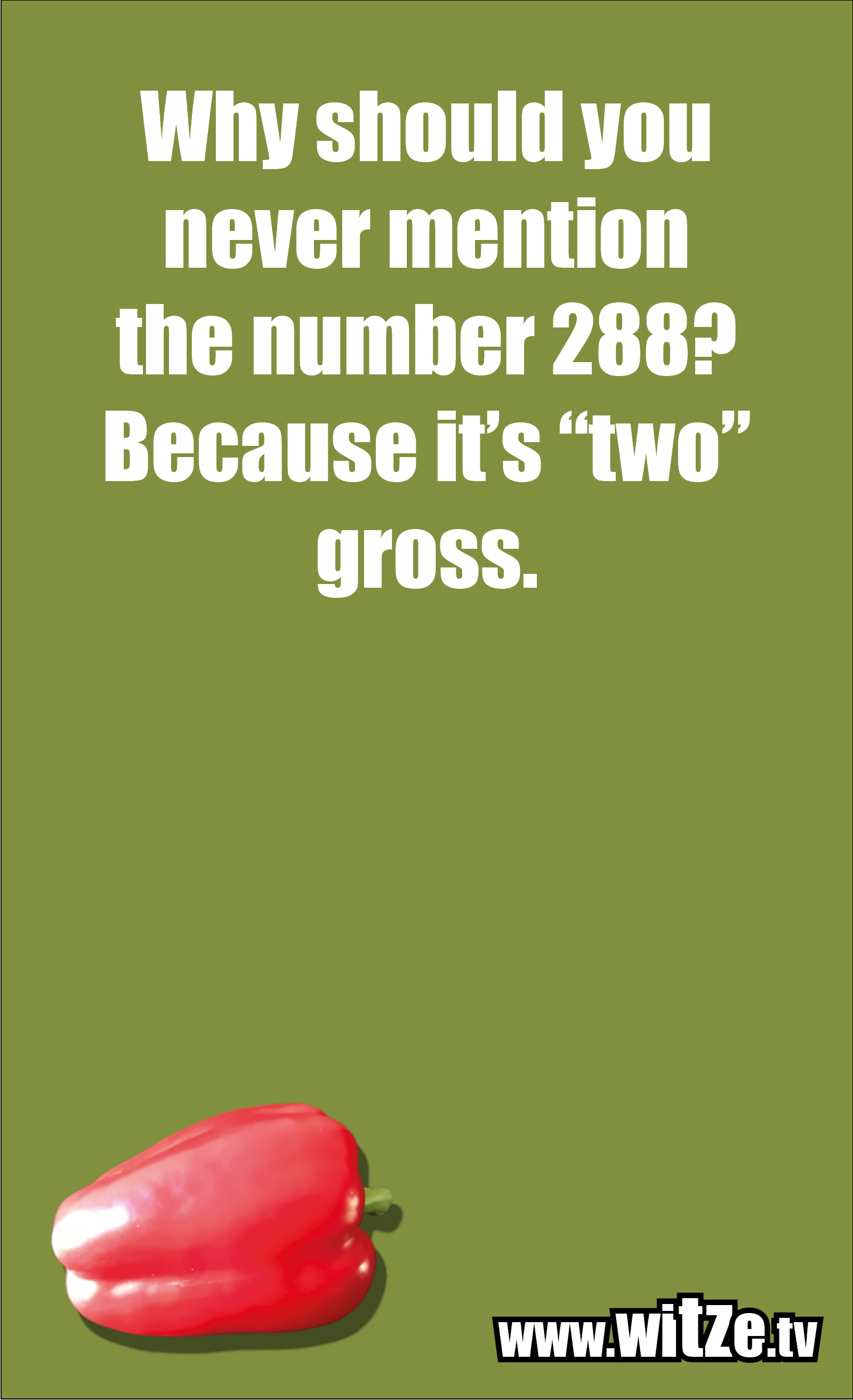 """Math joke… Why should you never mention the number 288? Because it's """"two"""" gross."""