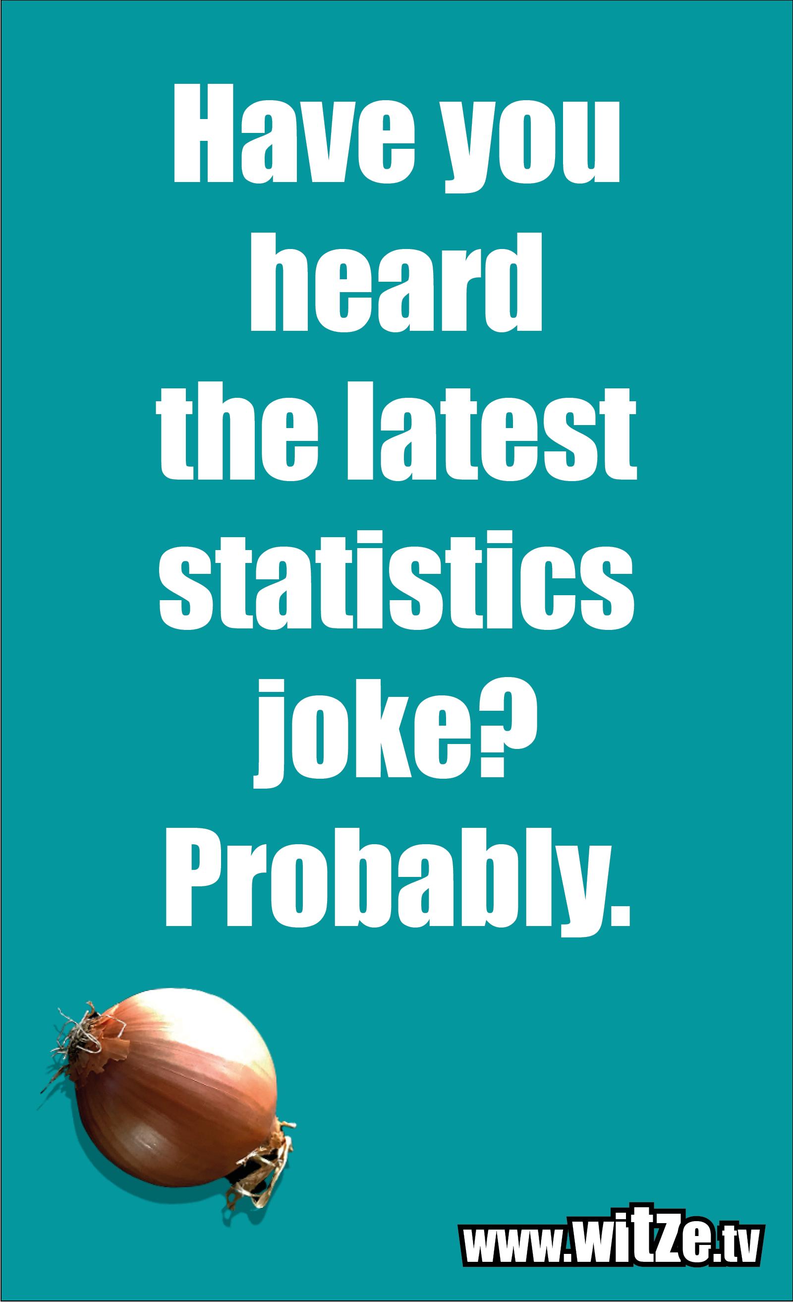 Math joke… Have you heard the latest statistics joke? Probably.