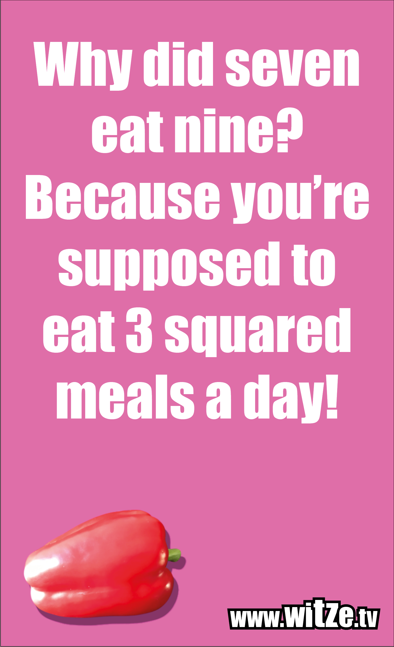 Math joke… Why did seven eat nine? Because you're supposed to eat 3 squared meals a day!
