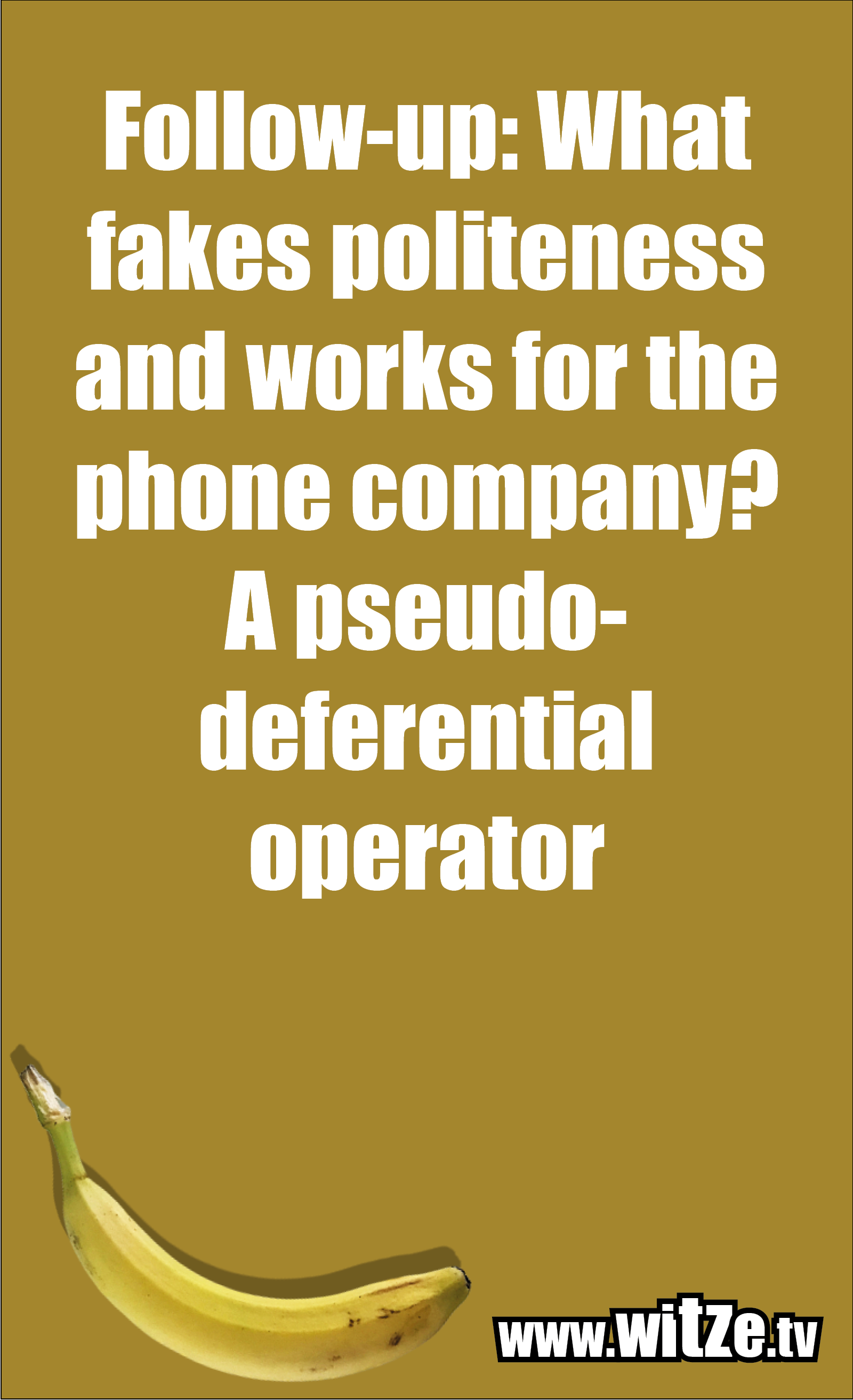 Math joke… Follow-up: What fakes politeness and works for the phone company? A pseudo-deferential operator