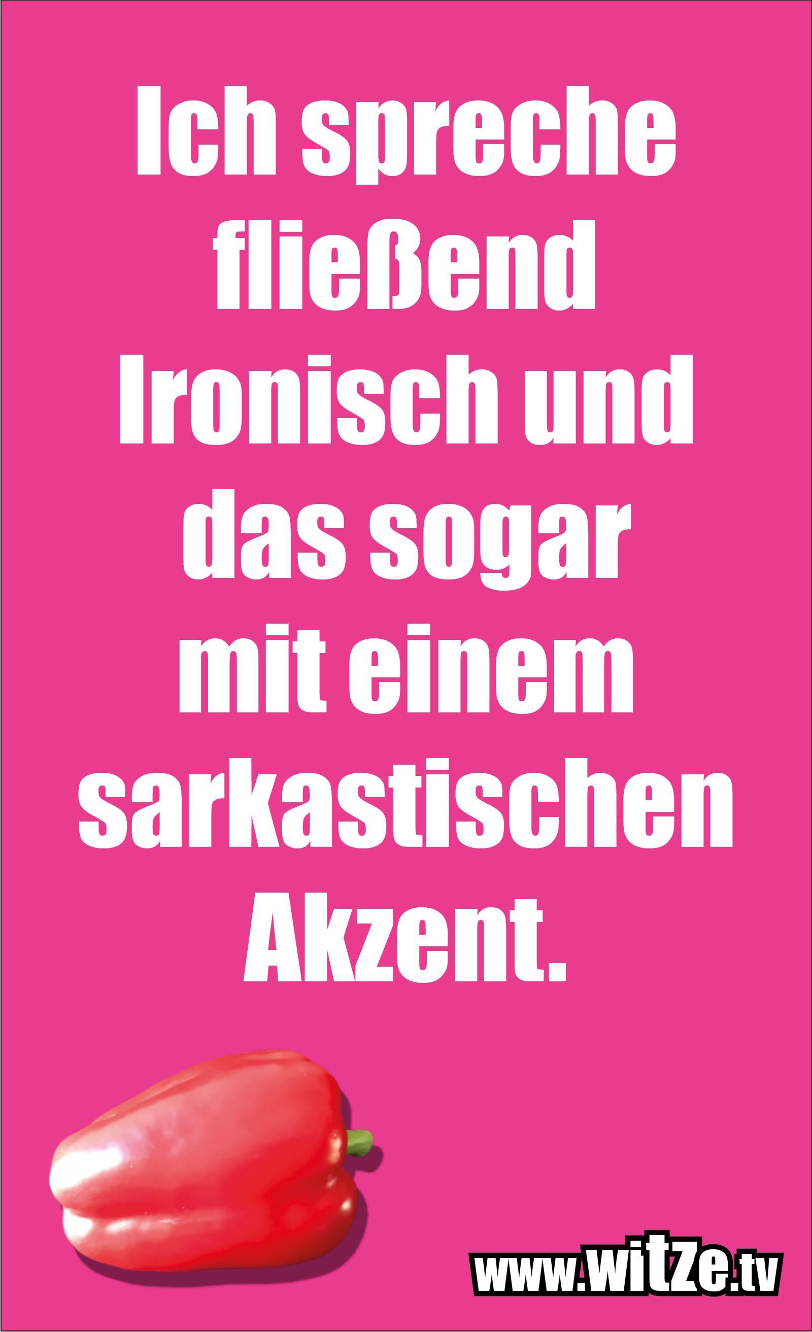 Sarkasmus Sprüche: Ich spreche fließend Ironisch und das sogar mit einem sarkastischen Akzent.