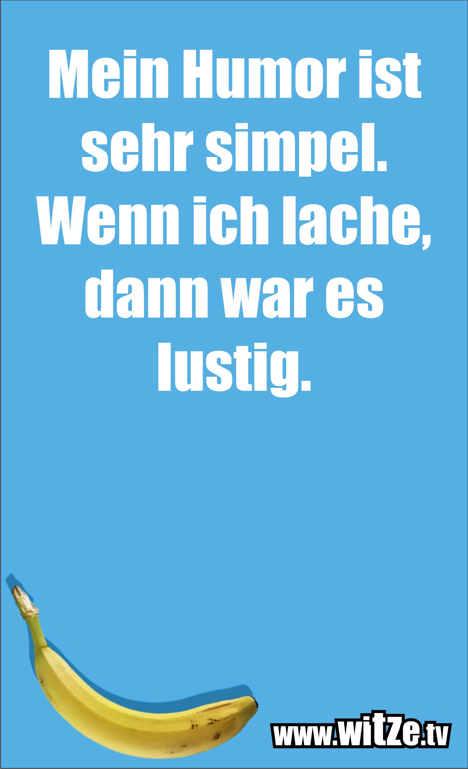 Sarkasmus Sprüche: Mein Humor ist sehr simpel. Wenn ich lache, dann war es lustig.