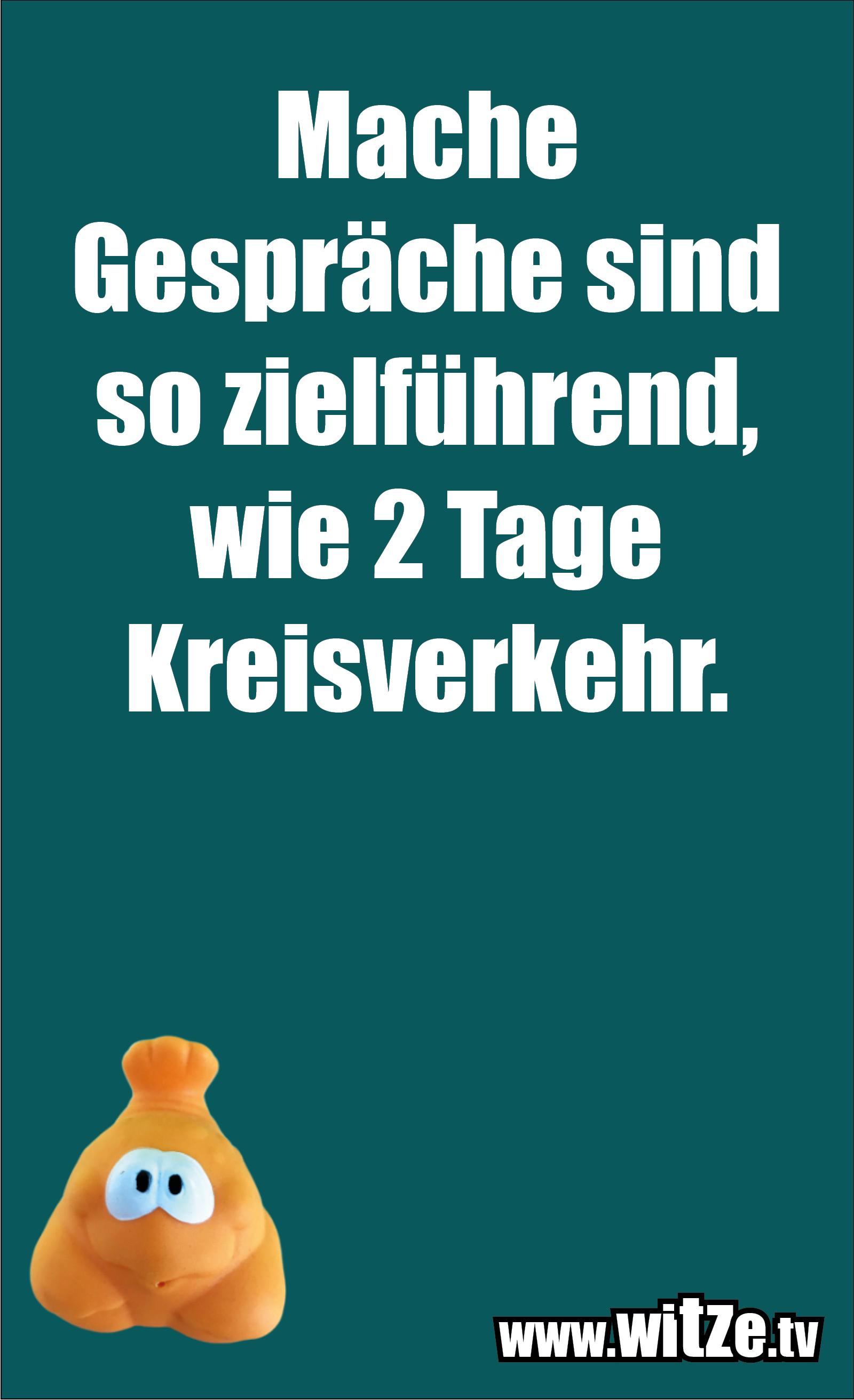 Sarkasmus Sprüche: Manche Gespräche sind so zielführend, wie 2 Tage Kreisverkehr.