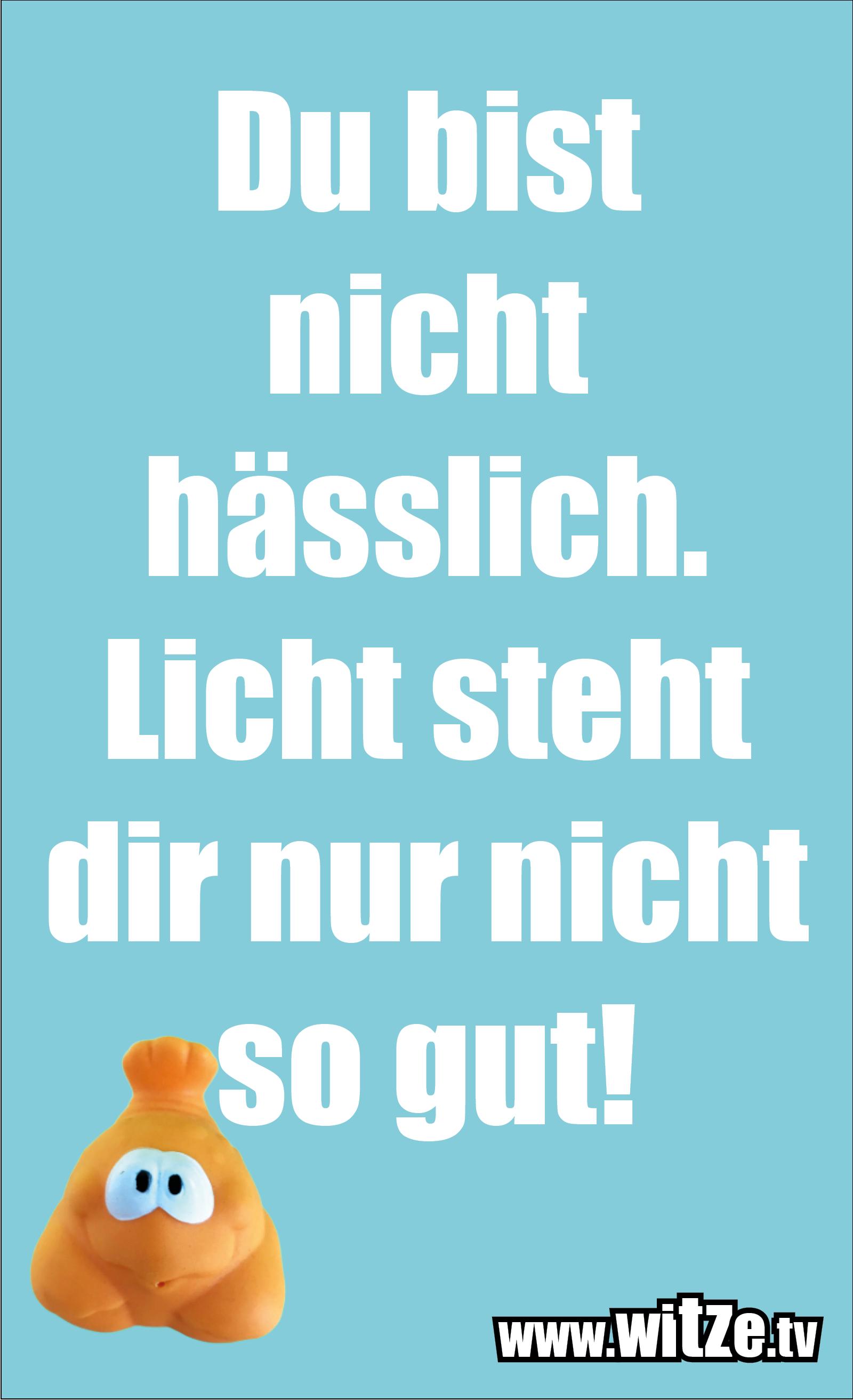 Sarkasmus Sprüche: Du bist nicht hässlich. Licht steht dir nur nicht so gut!