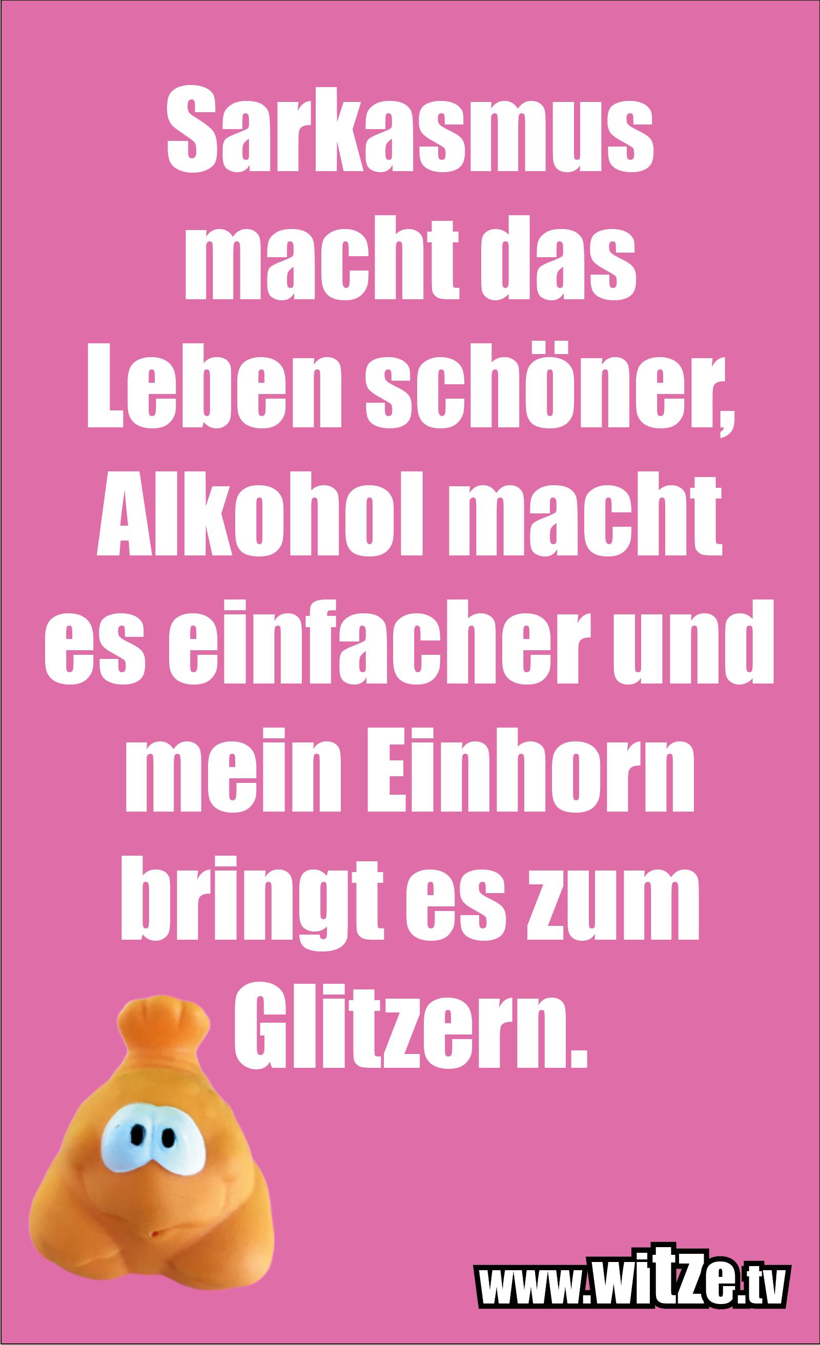 Sarkasmus Sprüche: Sarkasmus macht das Leben schöner, Alkohol macht es einfacher und mein Einhorn bringt es zum Glitzern.