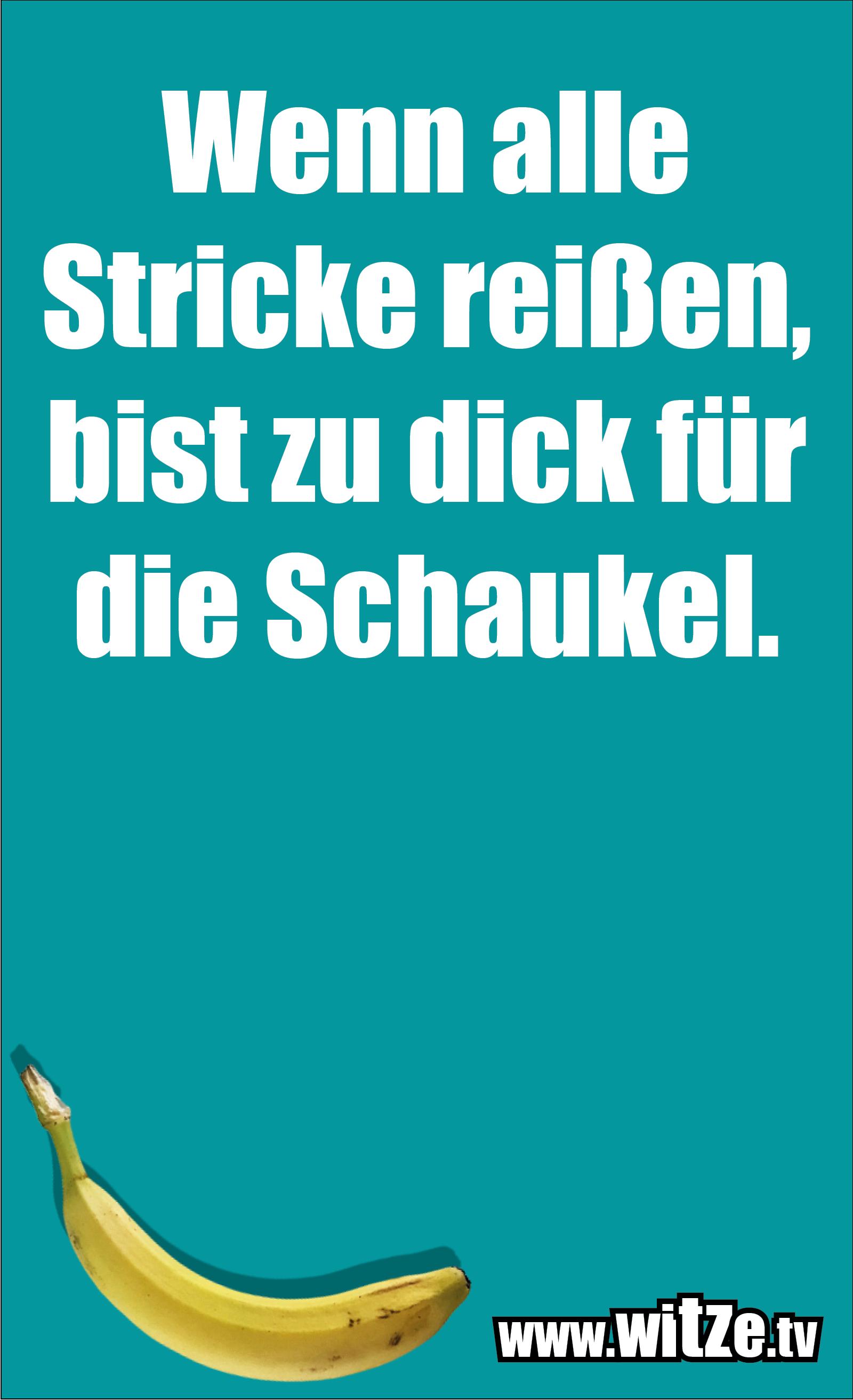 Sarkasmus Sprüche: Wenn alle Stricke reißen, bist zu dick für die Schaukel.