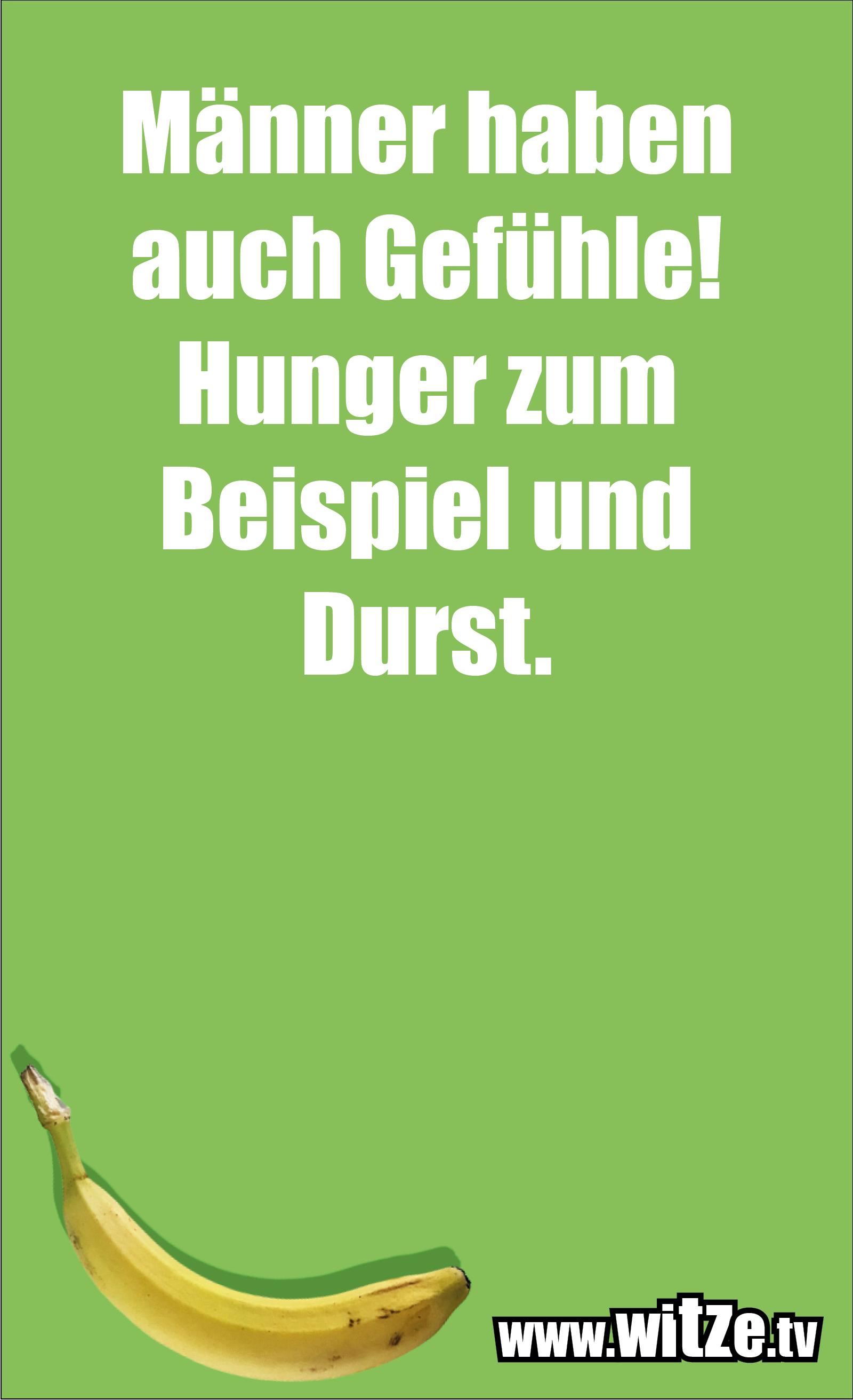Dumme Sprüche… Männer haben auch Gefühle! Hunger zum Beispiel und Durst.