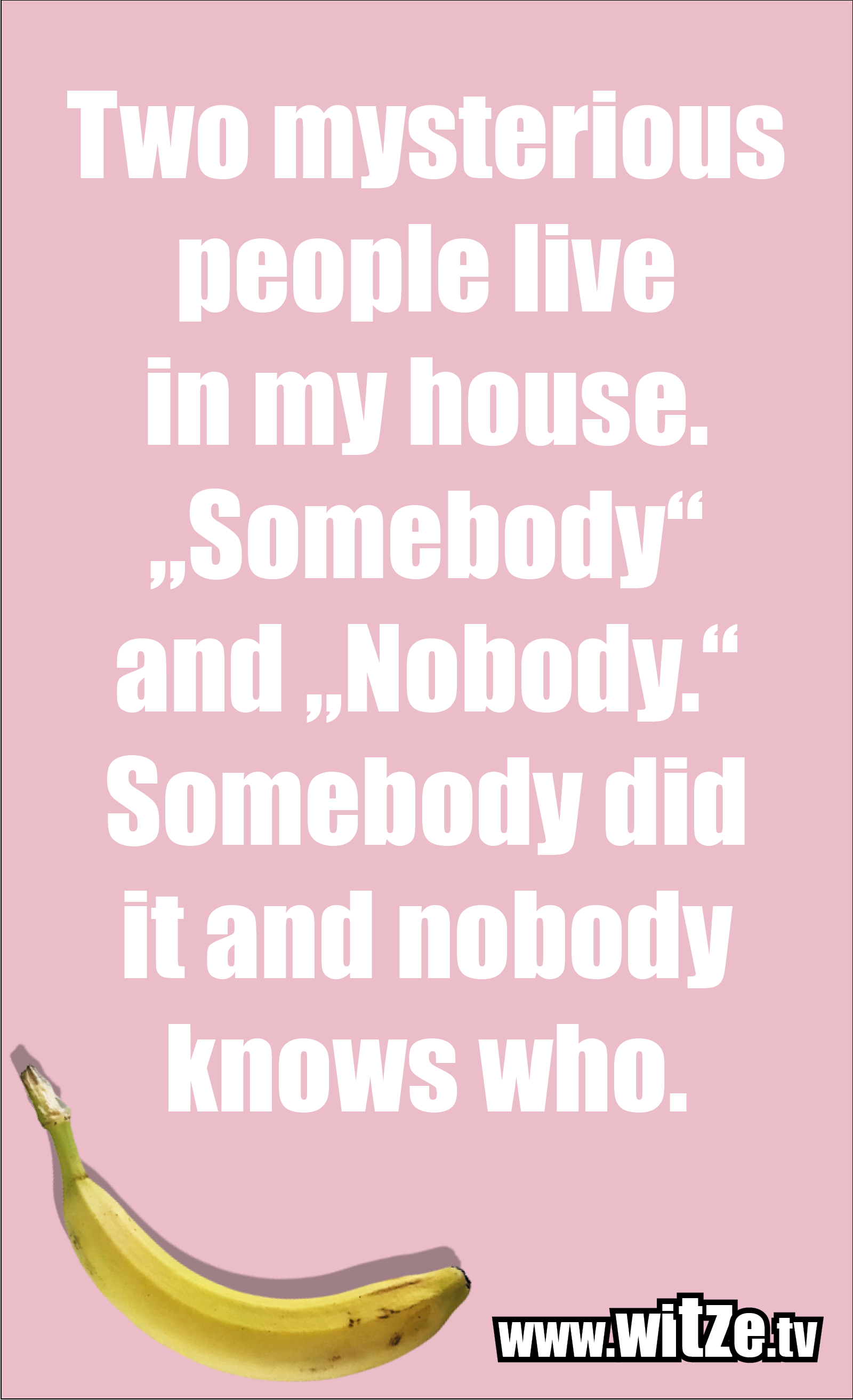 """Funny sayings… Two mysterious people live in my house. """"Somebody"""" and """"Nobody."""" Somebody did it and nobody knows who."""