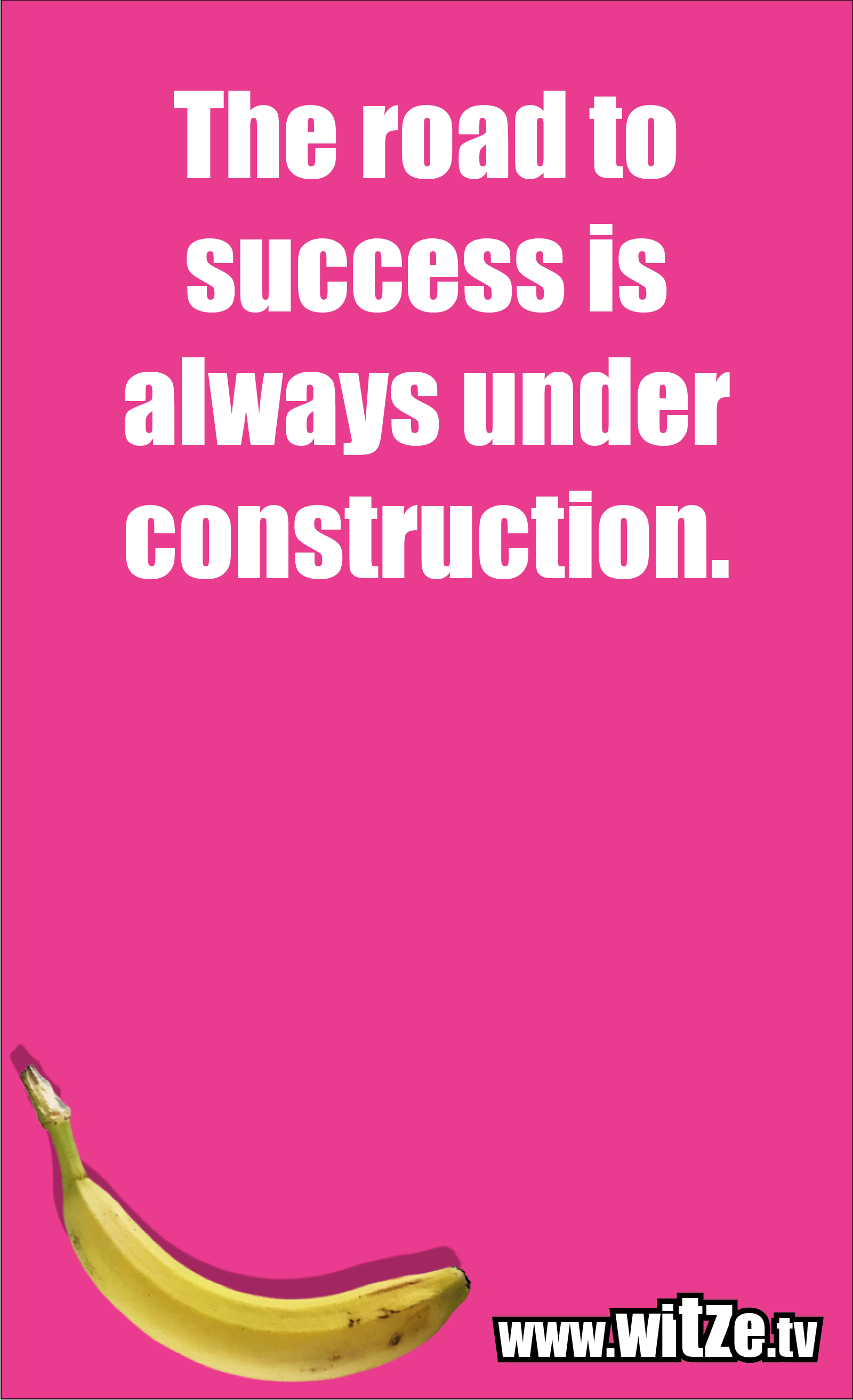 Funny sayings… The road to success is always under construction.